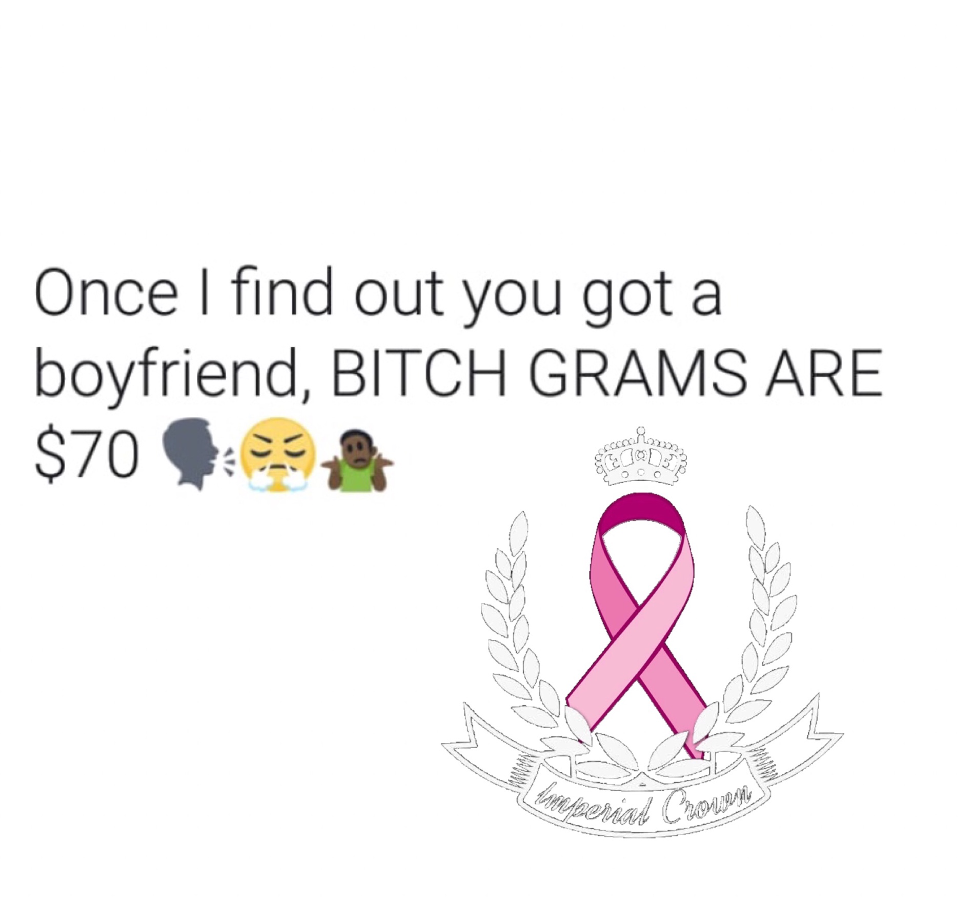 Once I find out you got a boyfriend BITCH grams are $70