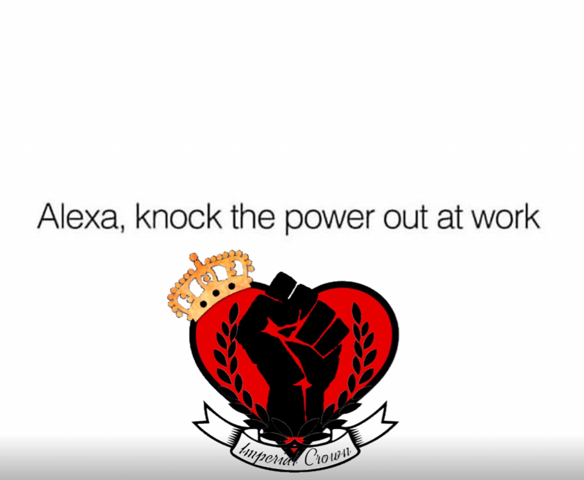 Alexa knock the power out at work …