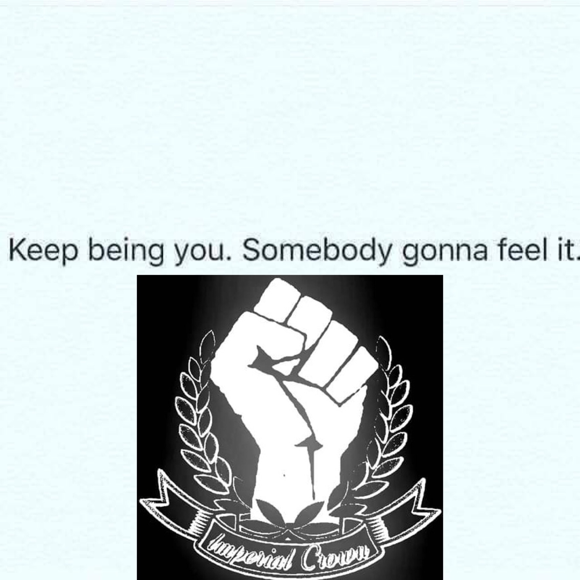Keep being you somebody…