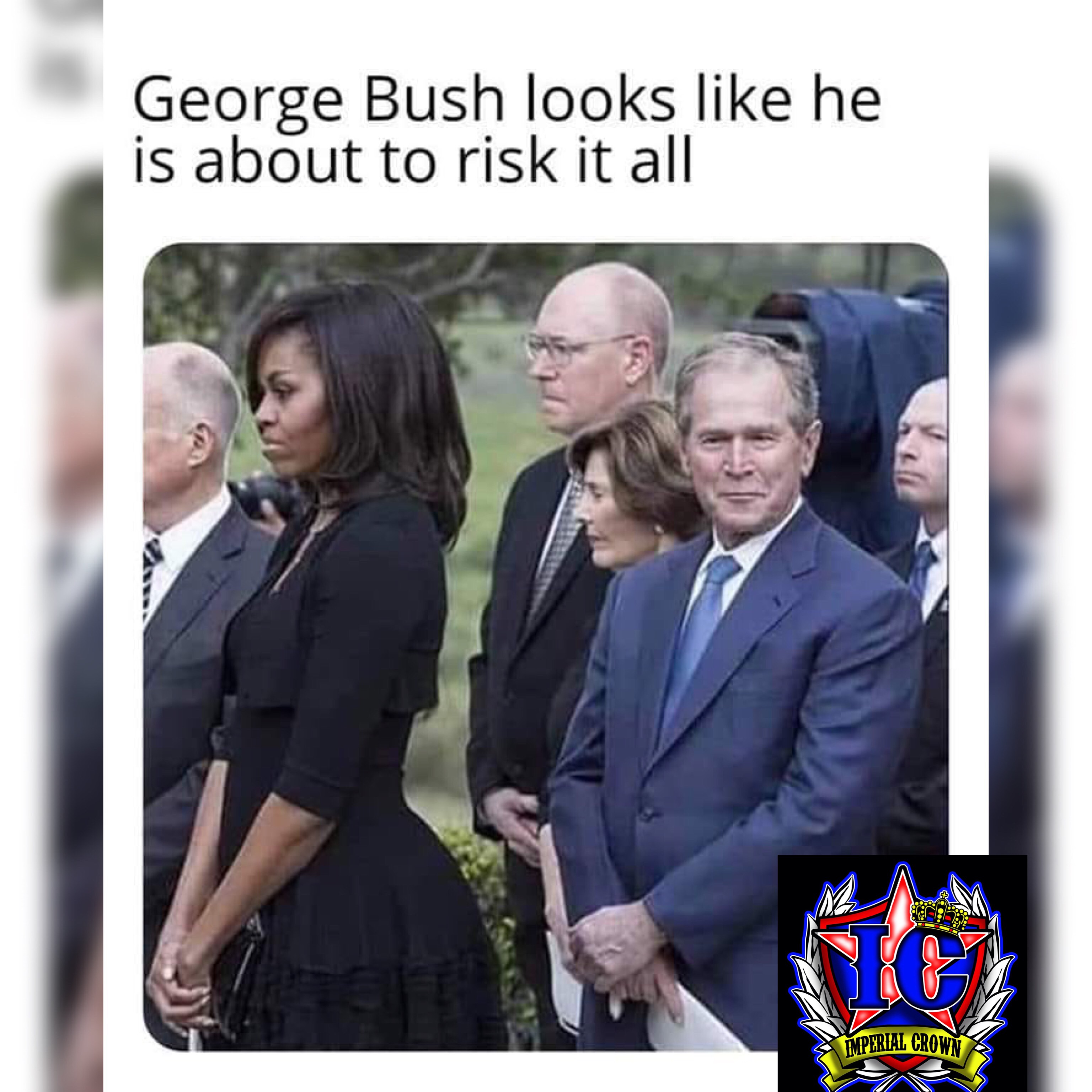 George bush looks like he is about to risk it all