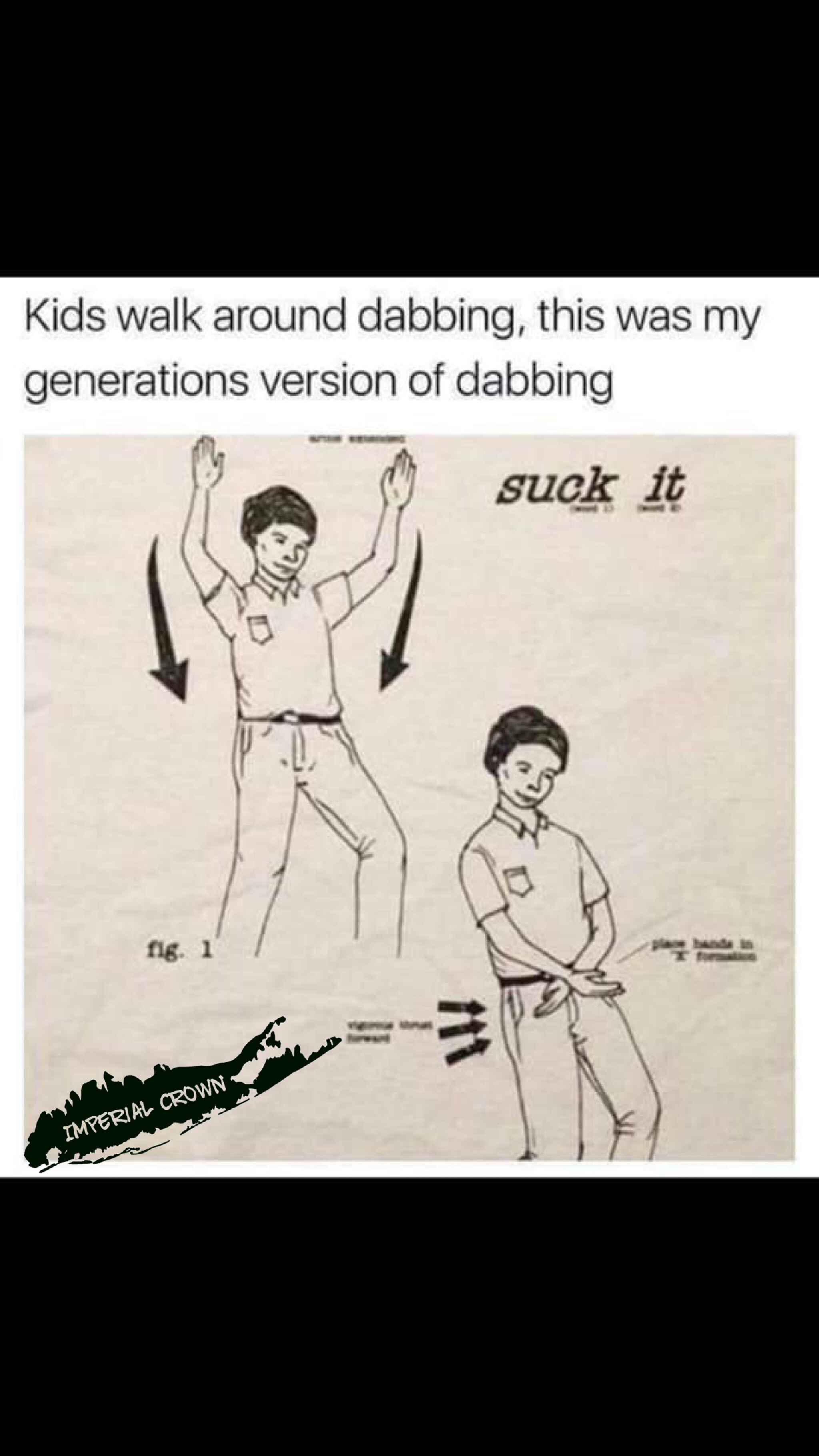 My generation of dabbing was way better