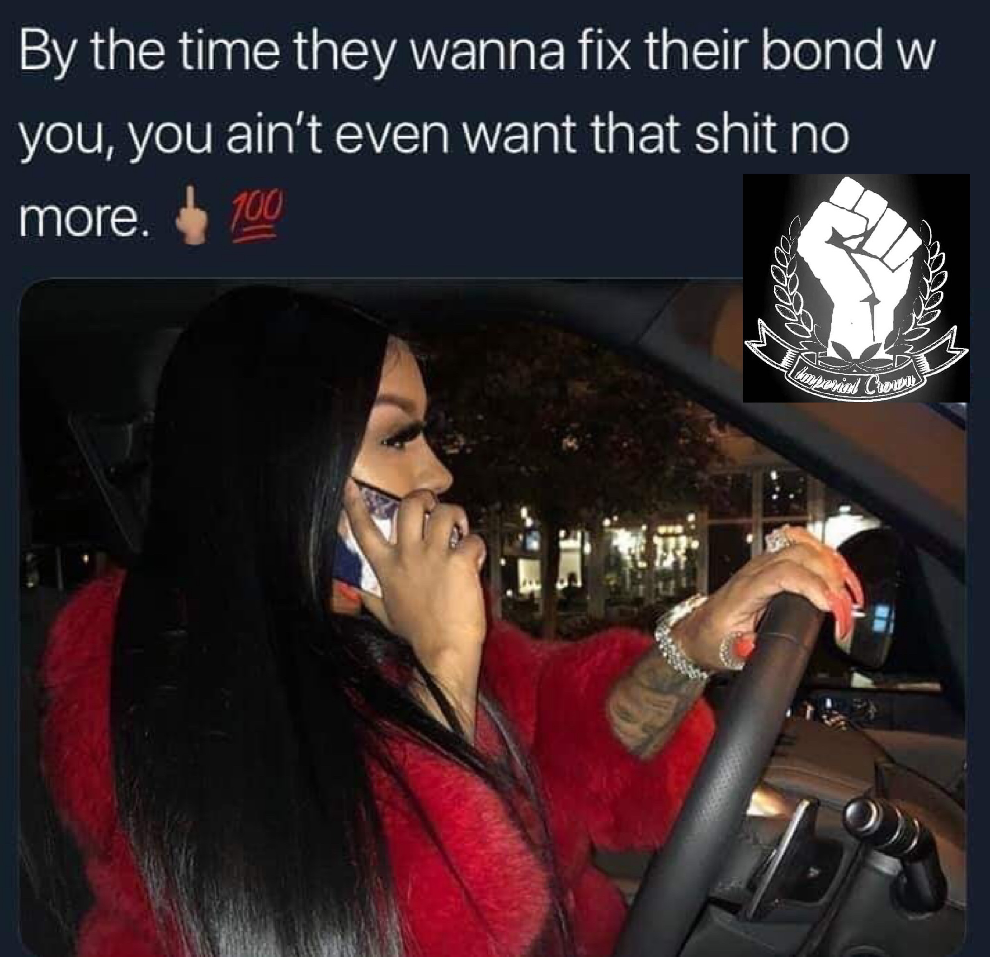 By the time they wanna fix their bond w you, you ain't even