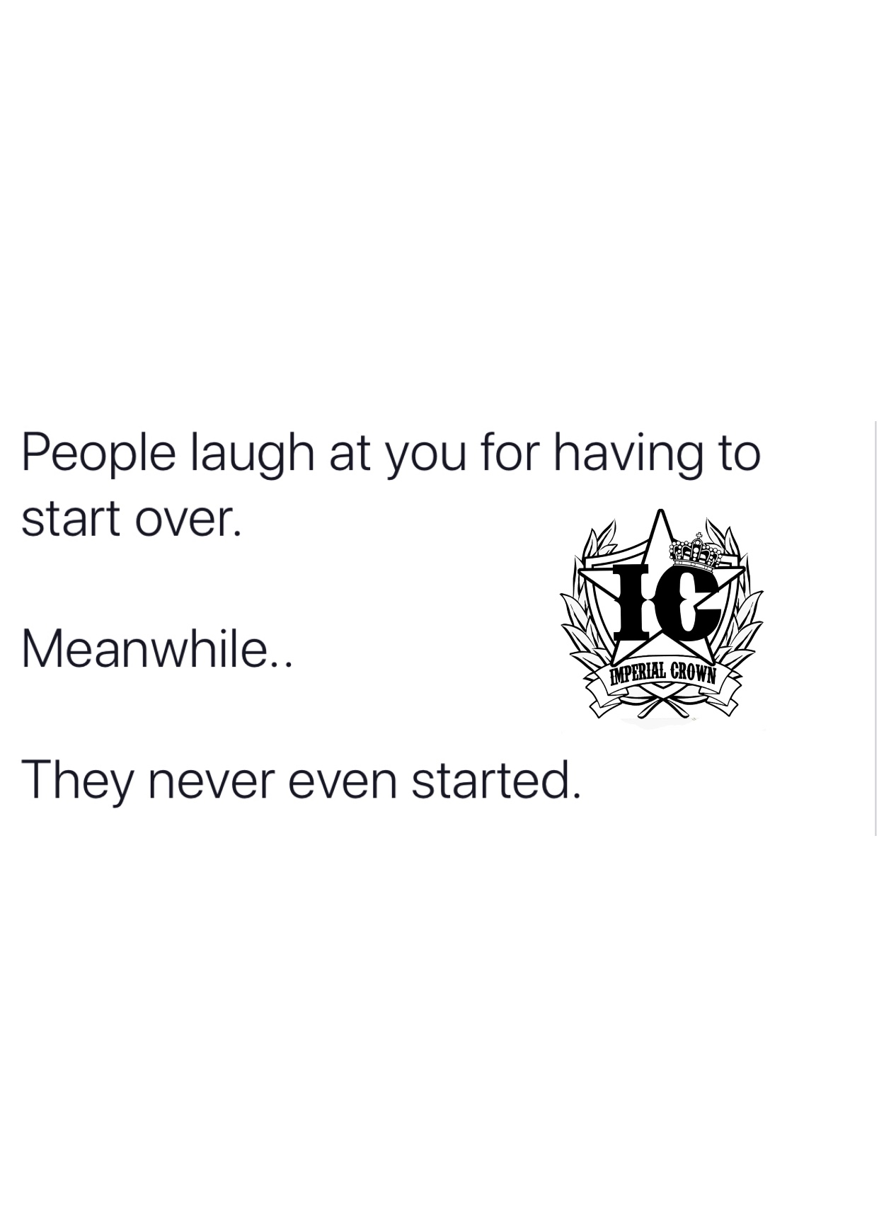People laugh at you for having to start over.