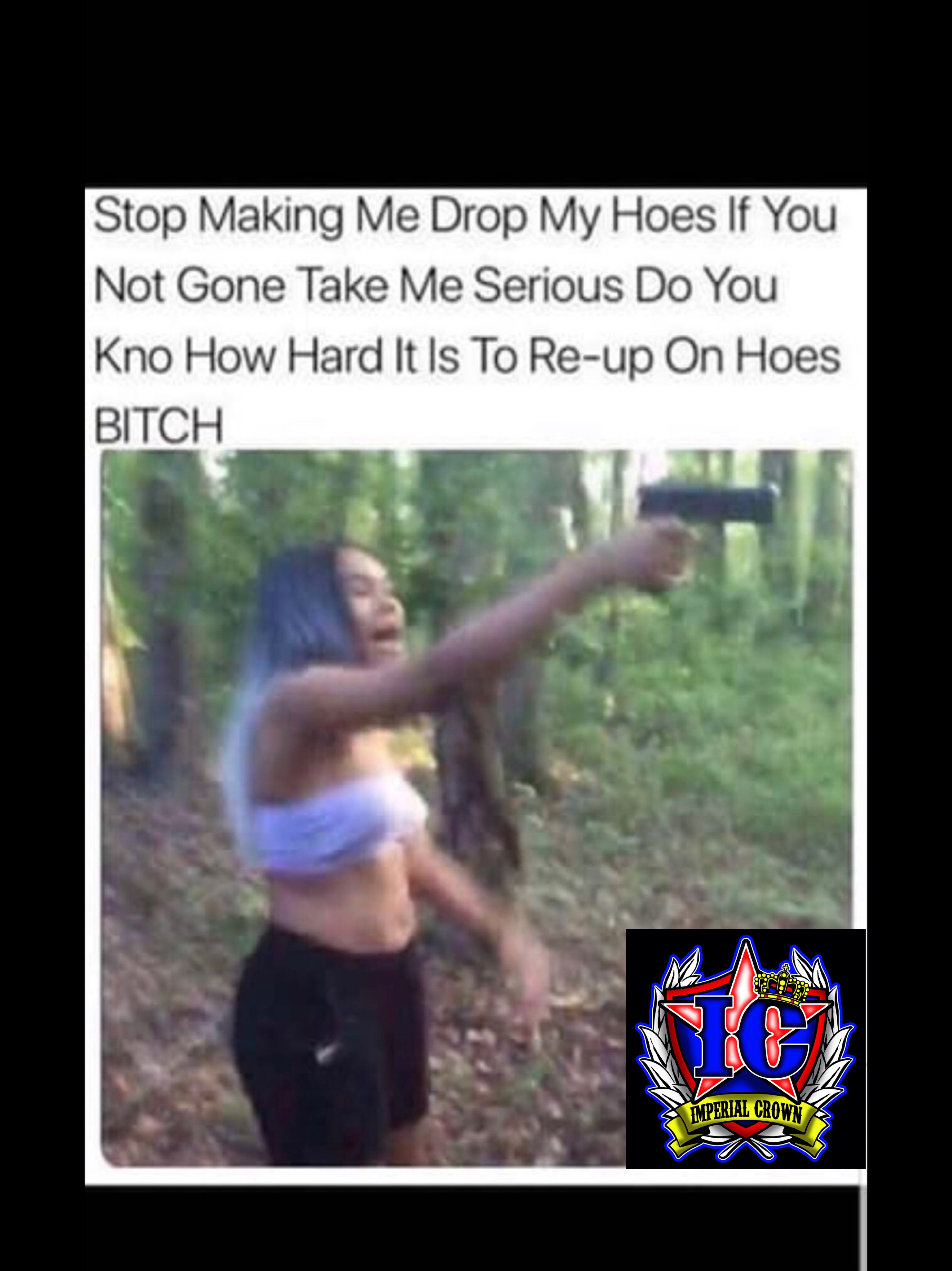 Stop making me drop my hoes if you not going take me serious