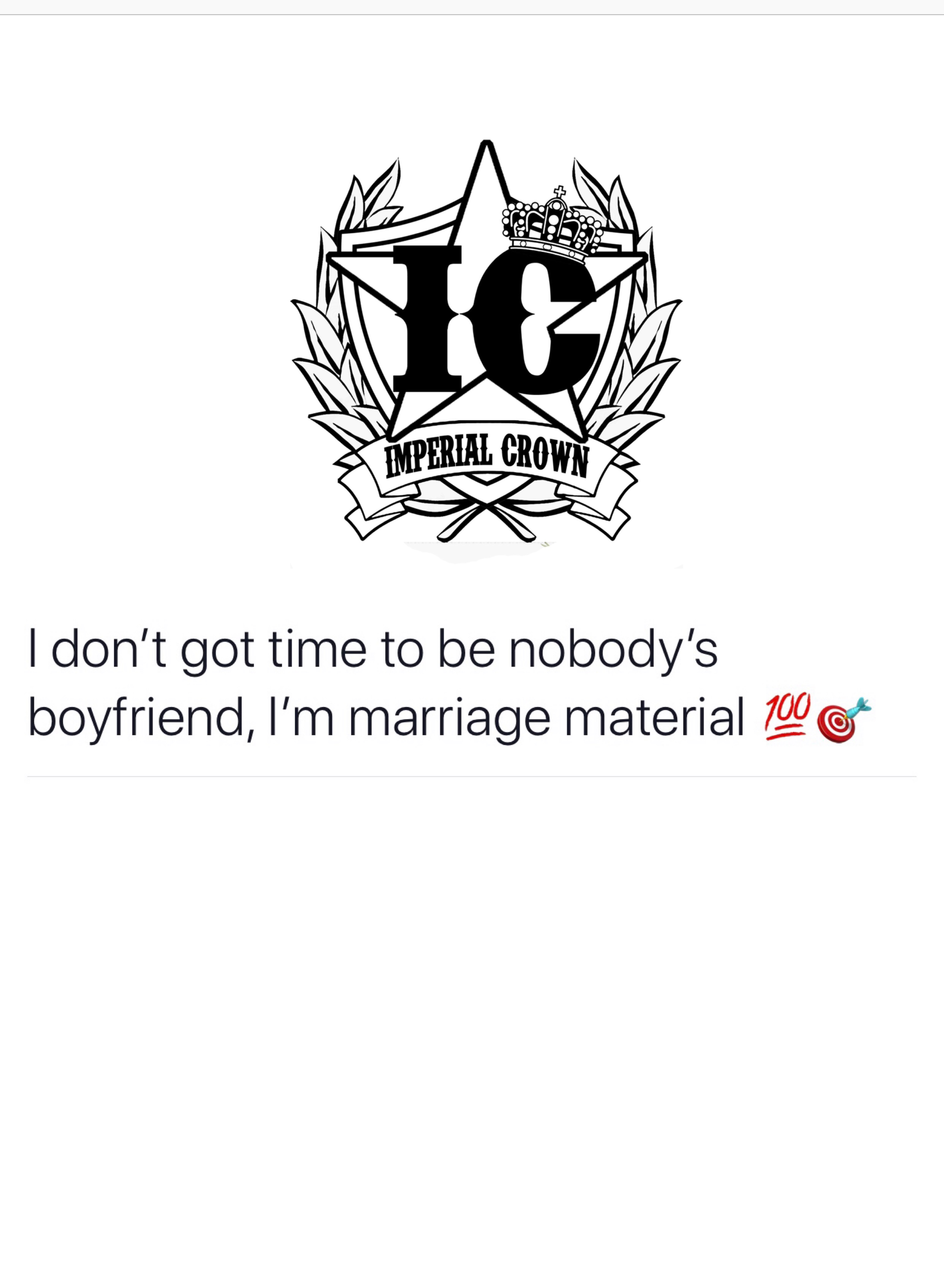 I don't got time to be nobodies boyfriend I am marriage material