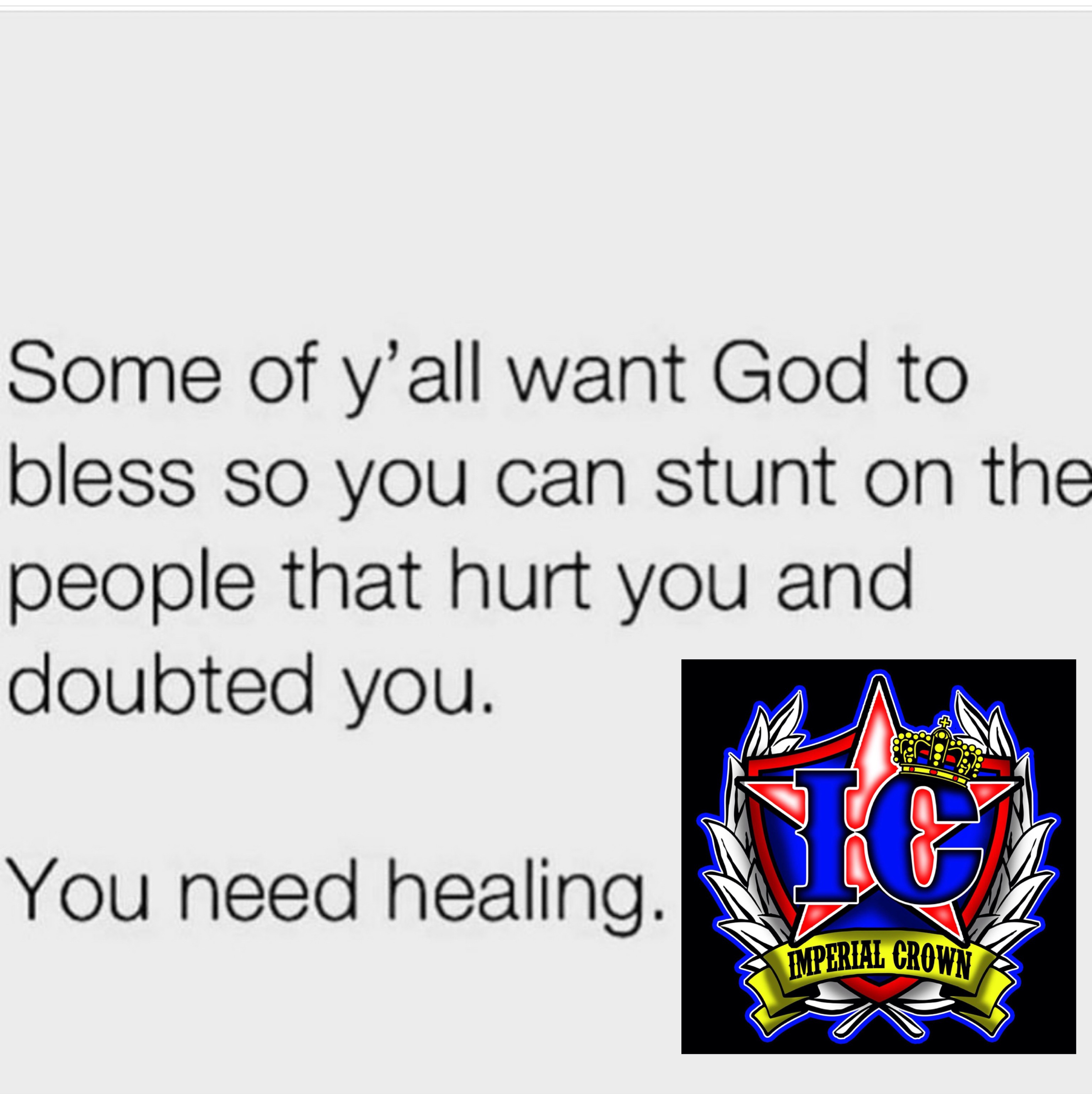 Some of y'all want God to bless so you can stunt on the people that hurt you