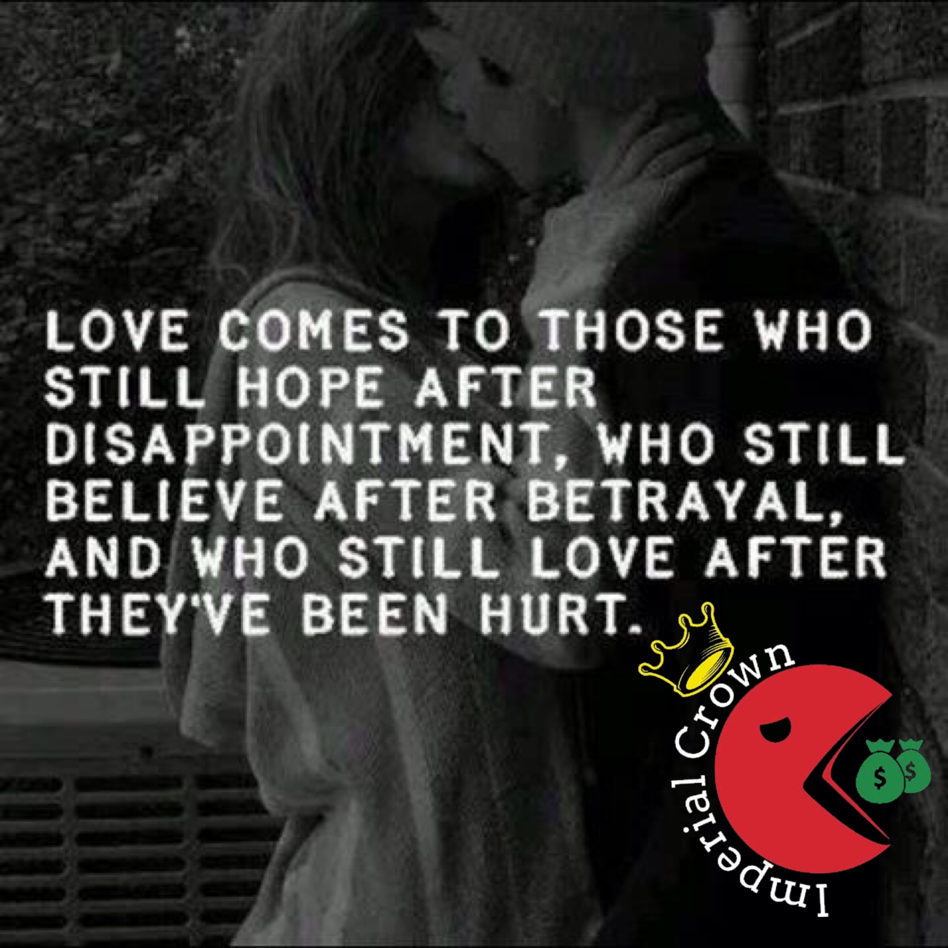 Love comes to those who still hope after disappointment who still believe after betrayal and who still love after they've been hurt
