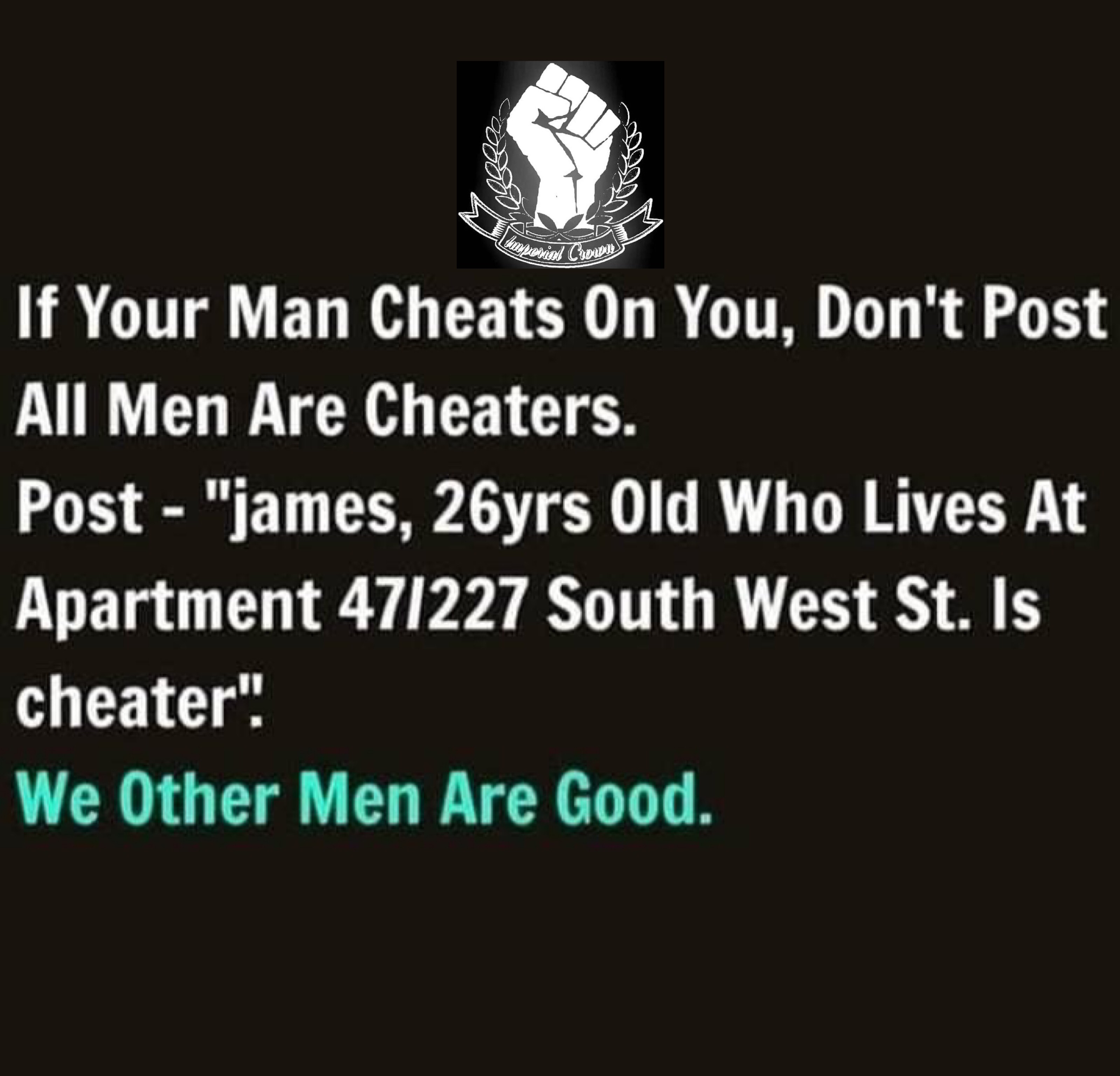 If your man cheats on you don't post all men are cheaters post
