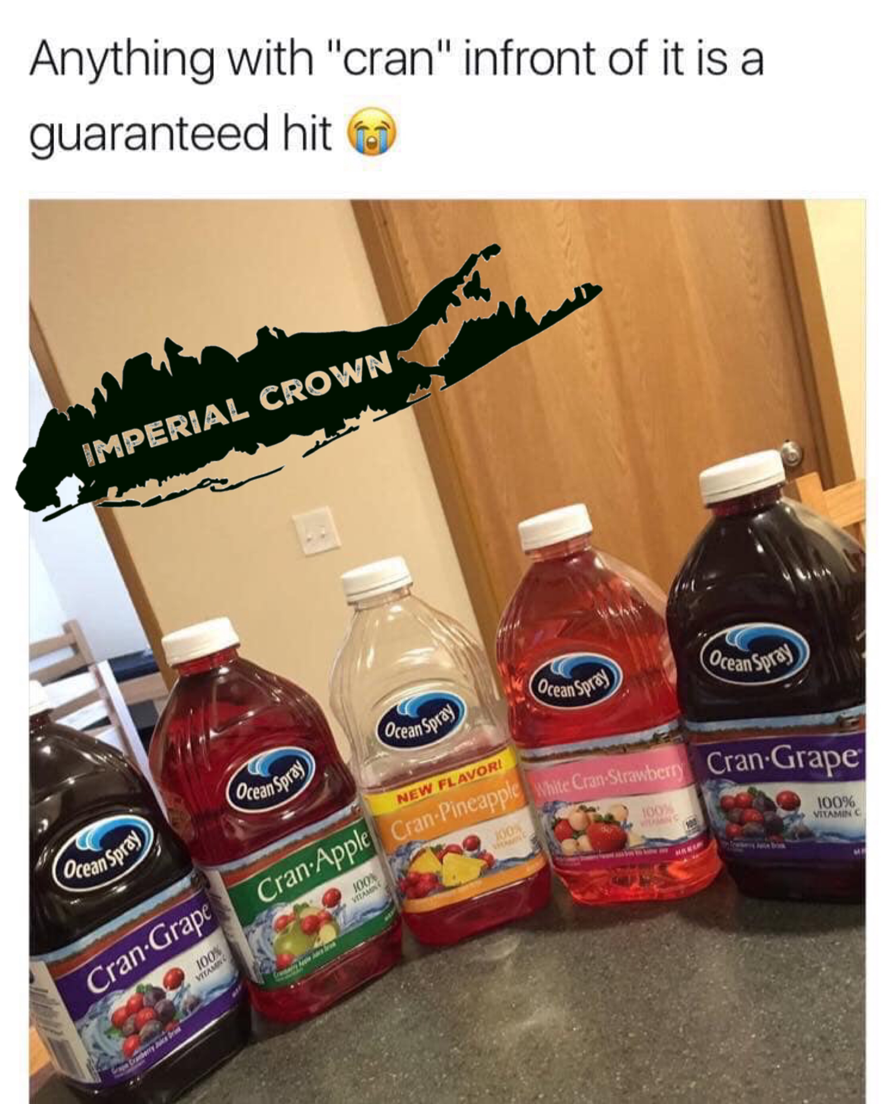 Anything with cran infront of it is a guaranteed hit