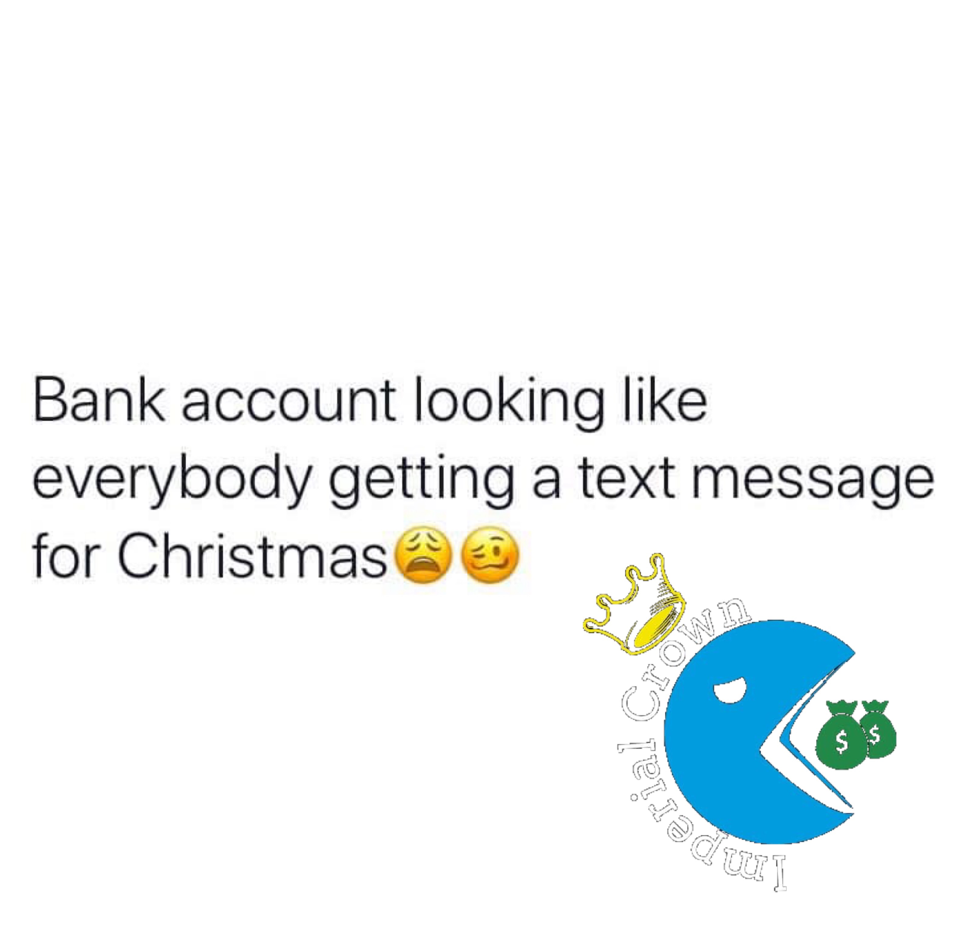 Bank account looking like everybody getting a text message for Christmas