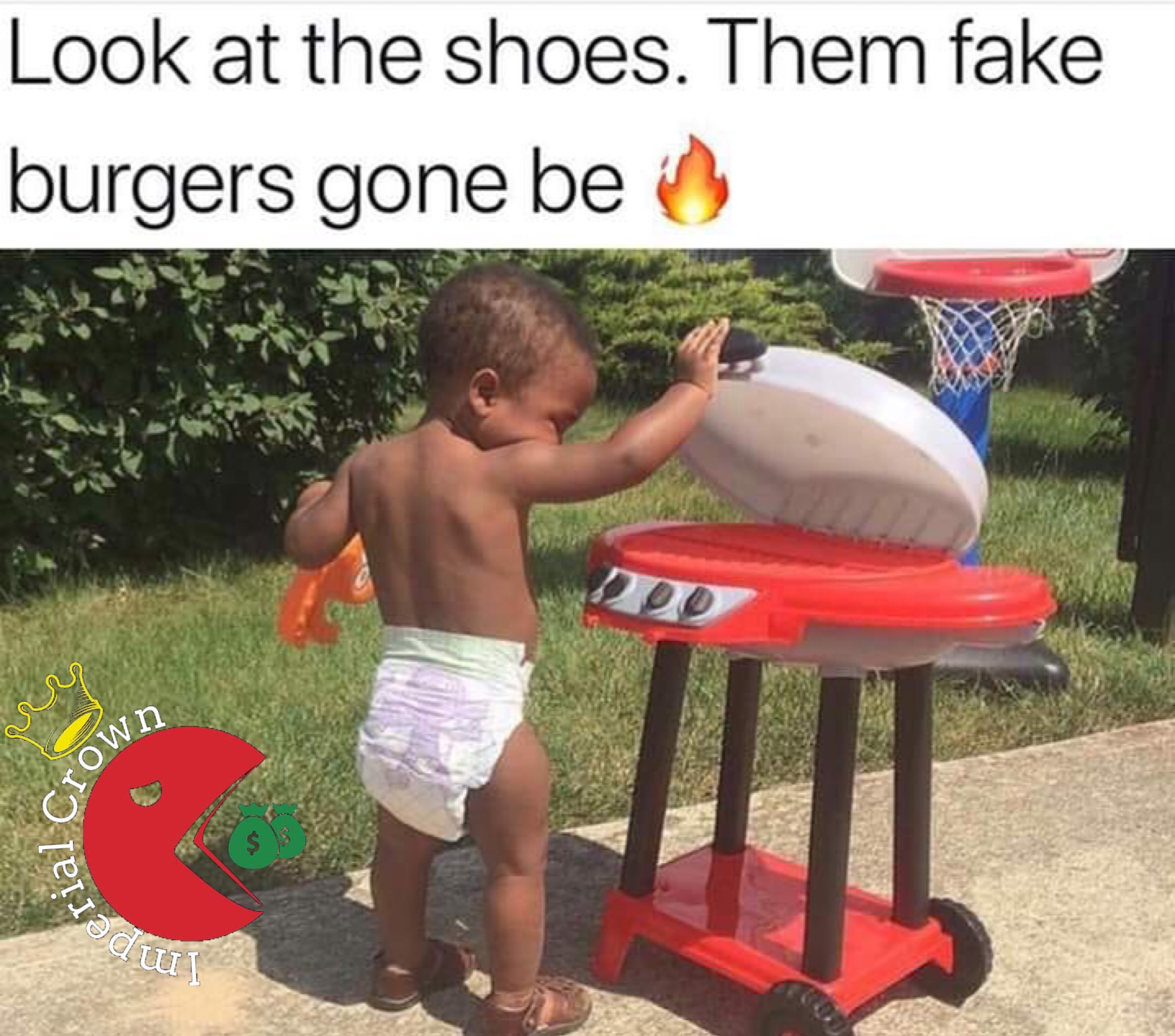 Look at the shoes, them fake burgers gone be