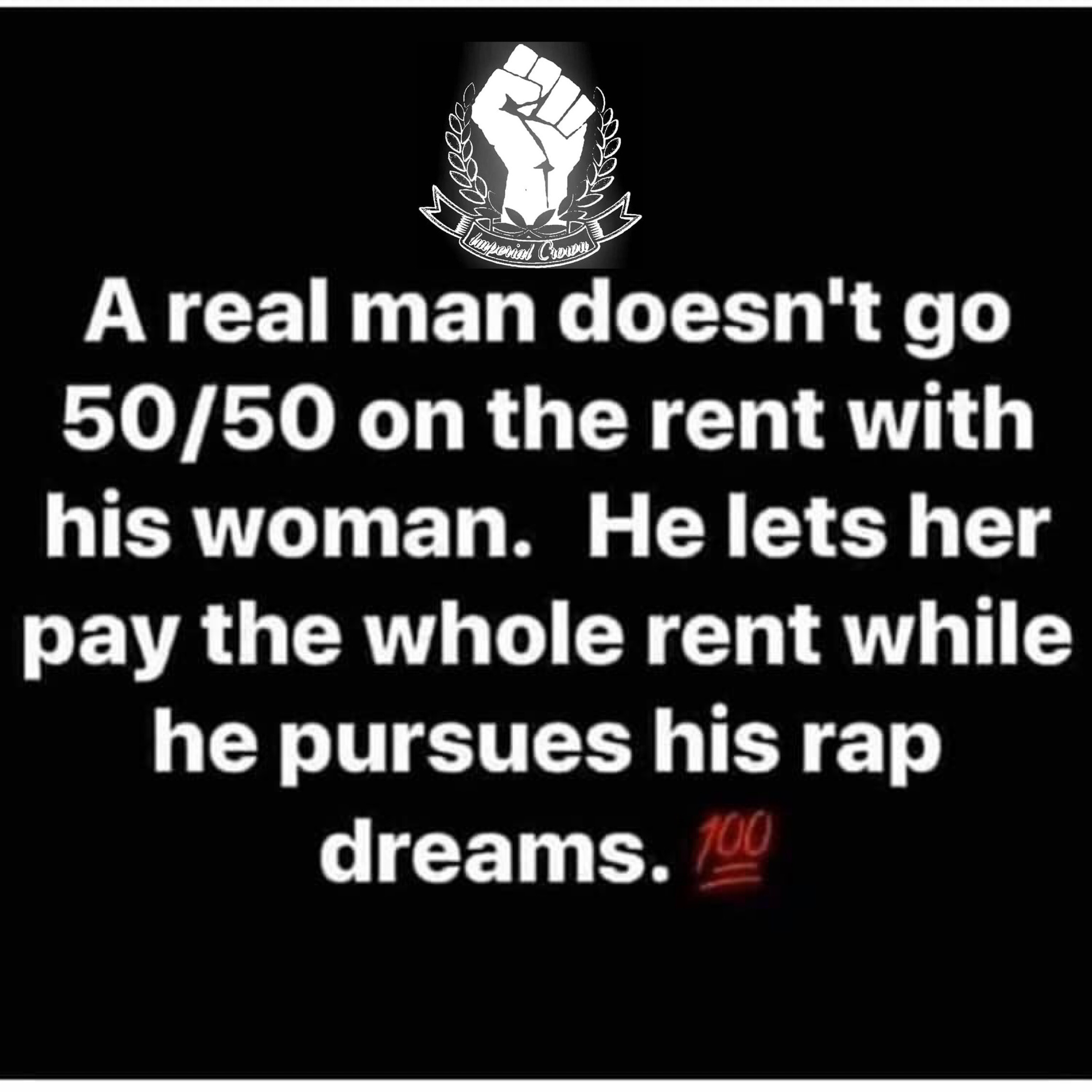 A real man doesn't go 50/50 on the rent with his woman