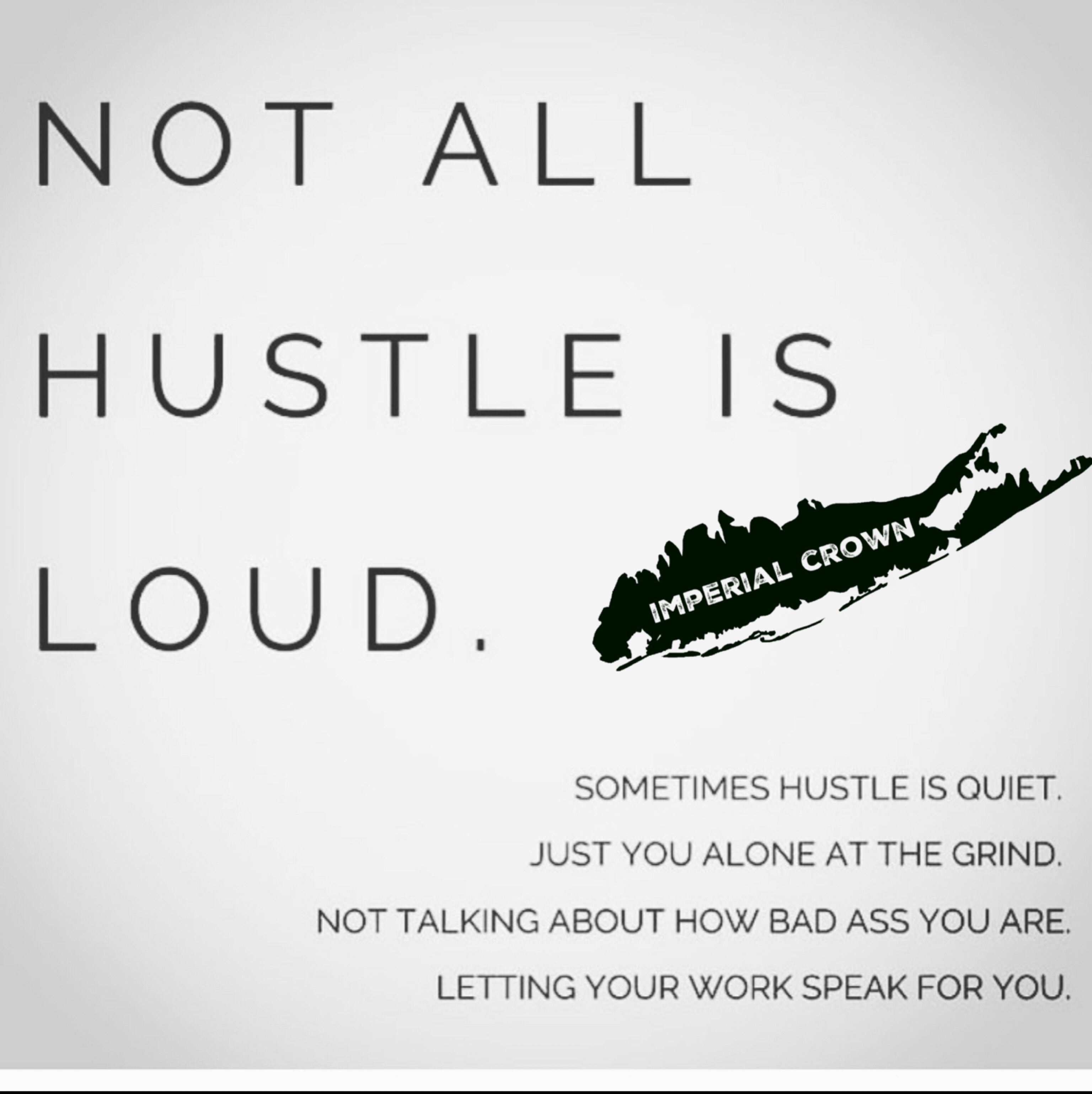 Not all hustle is loud sometimes hustle are quiet