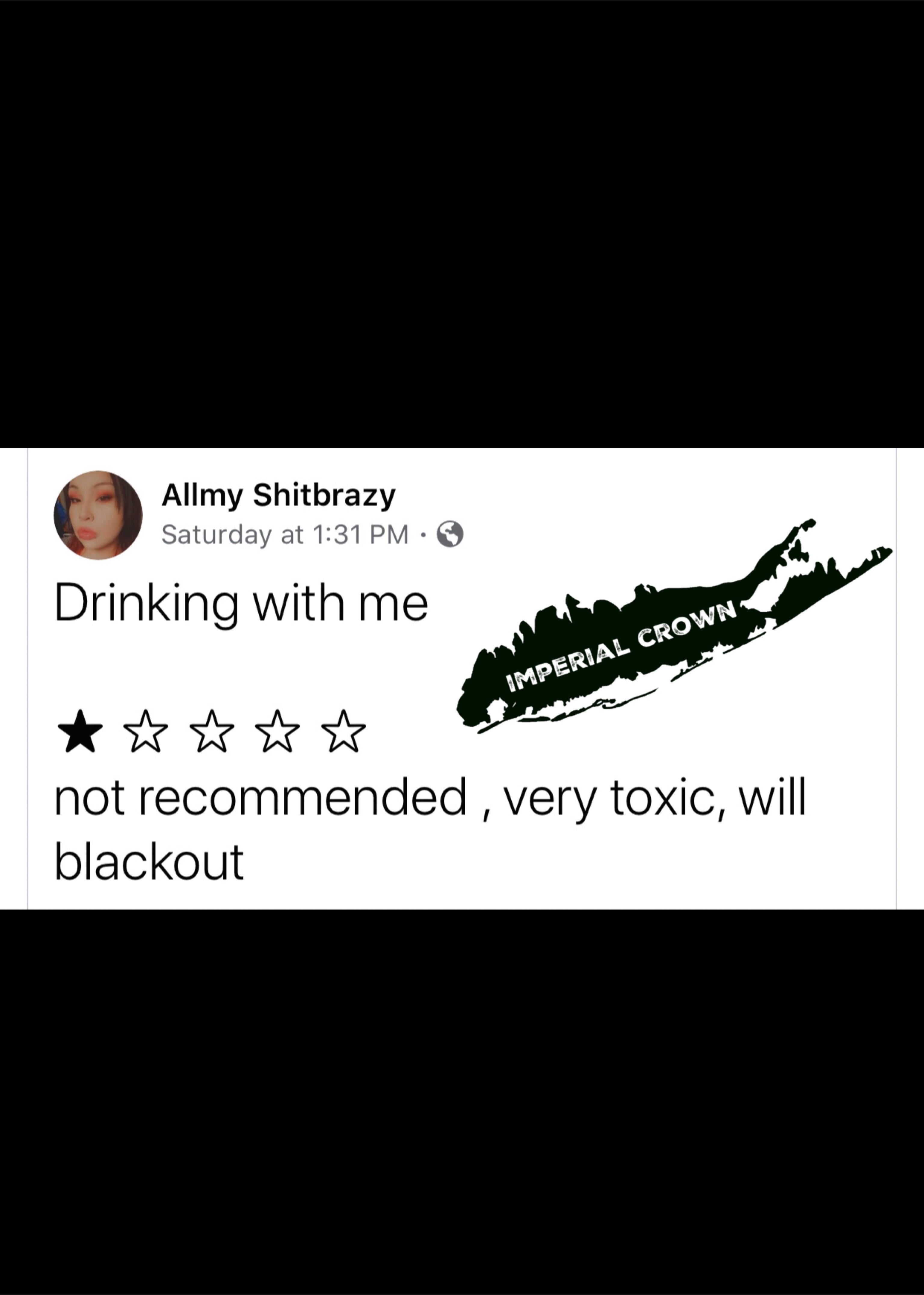 Drinking with me not recommended very toxic will blackout