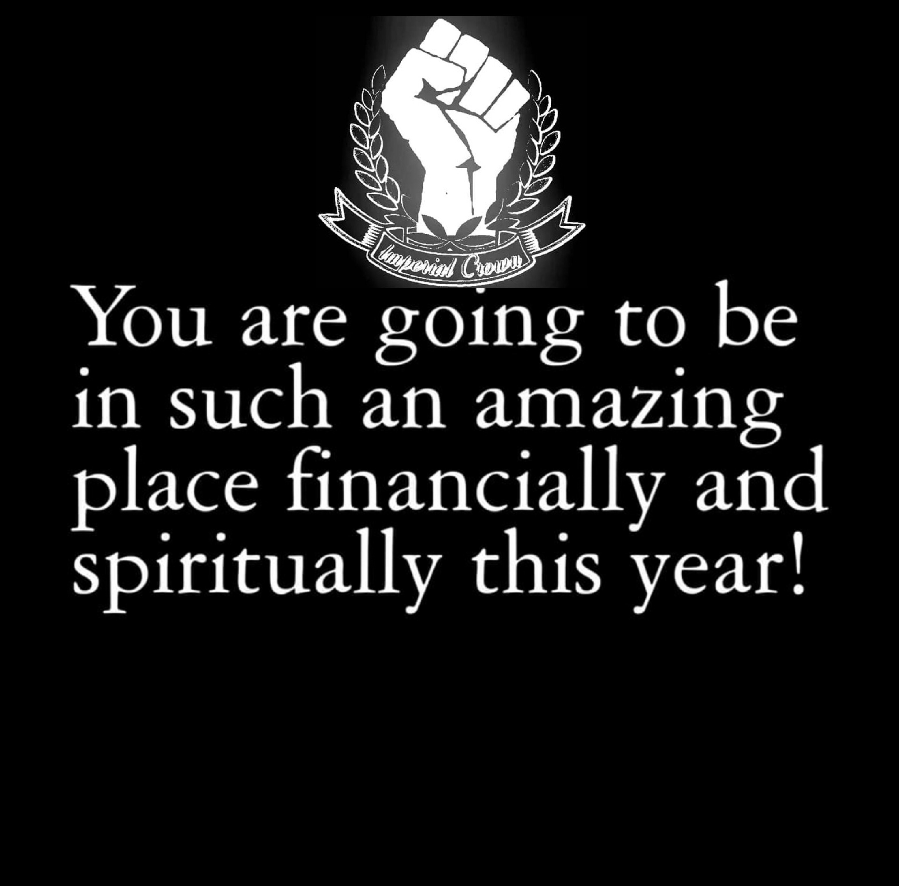 You are going to be in such an amazing place financially and spiritually this year