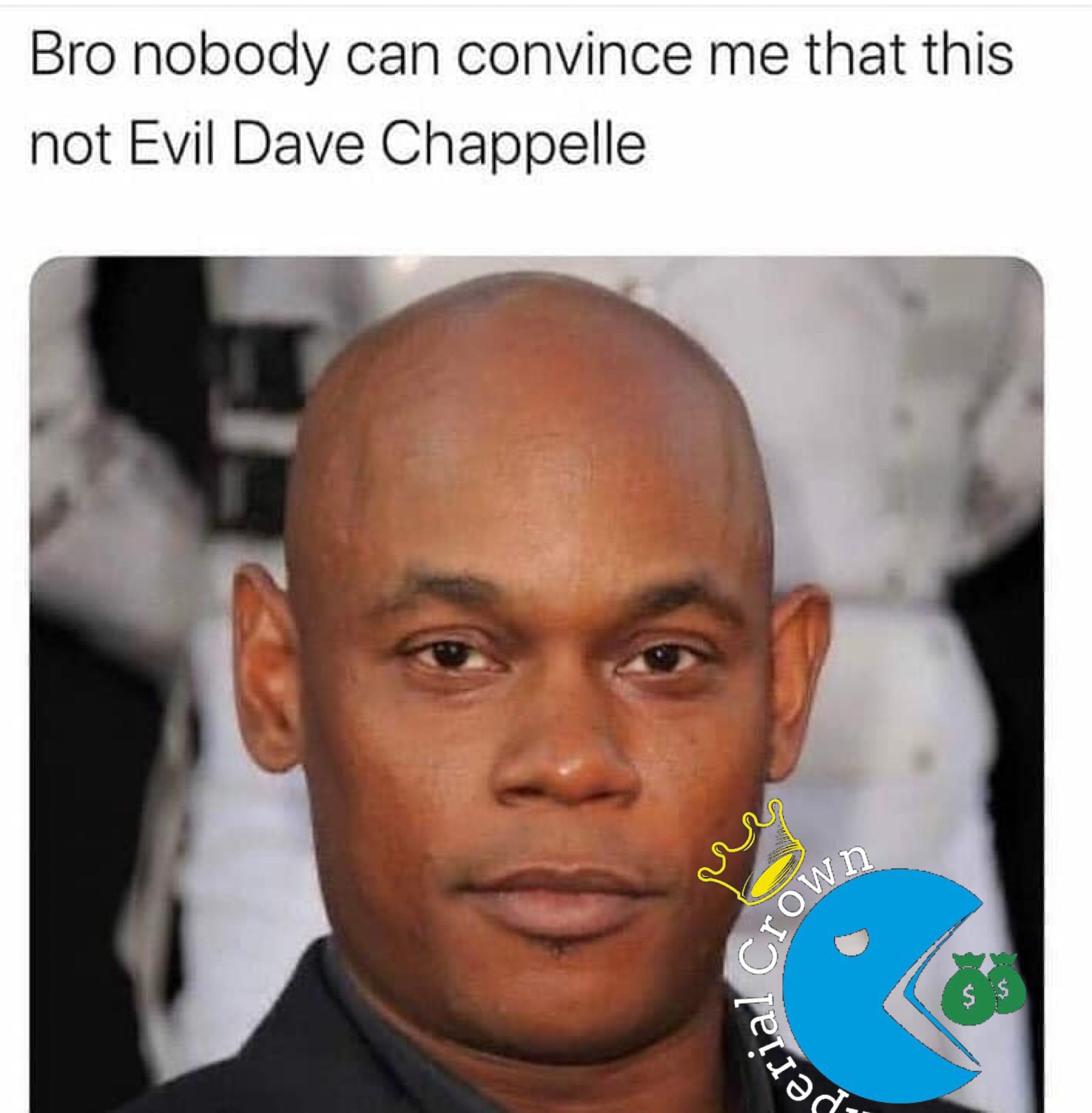 Bro nobody can convince me that this not evil Dave Chappell
