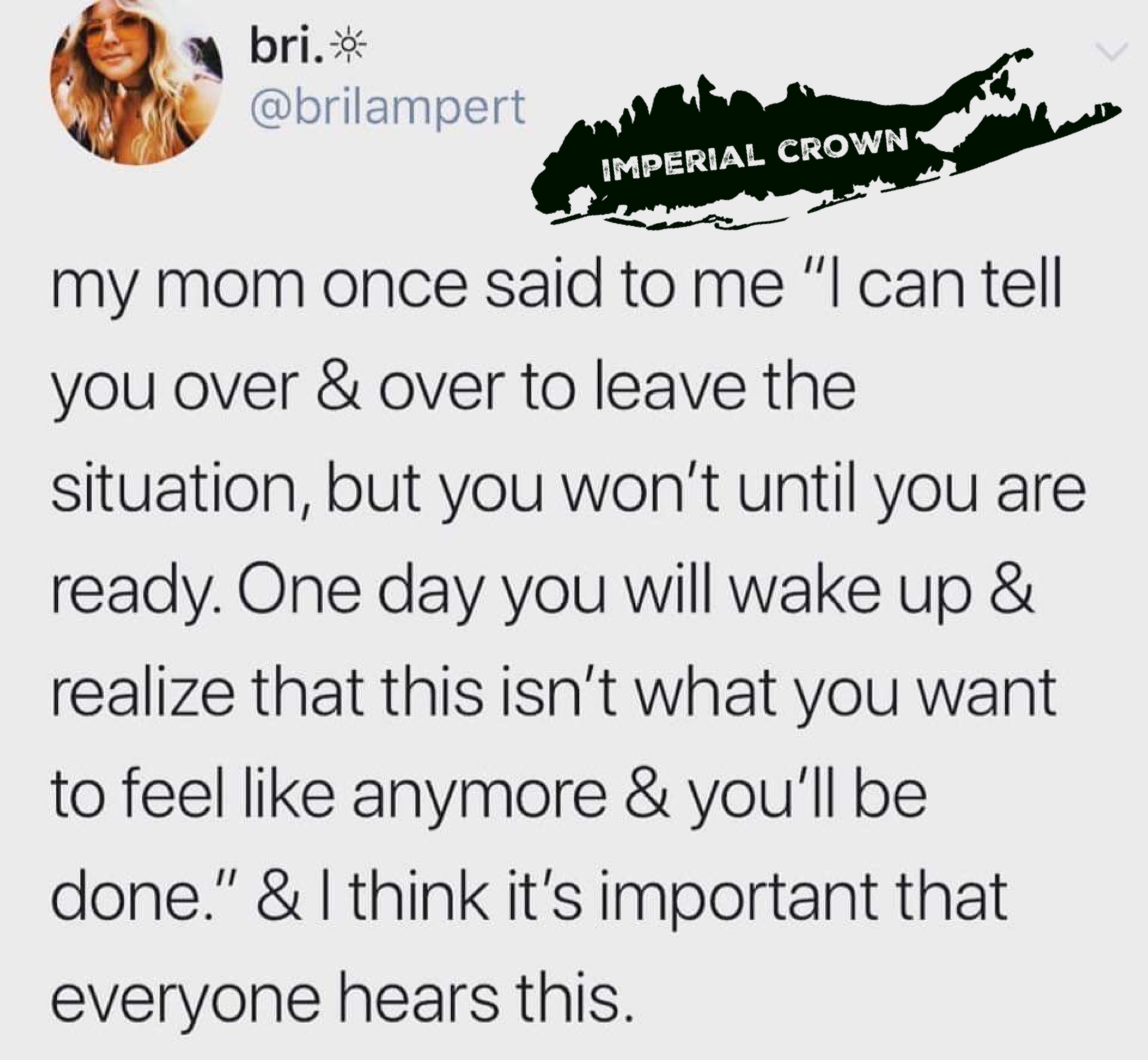 My mom once said to me I can tell you over & over to leave the situation but you won't until you are ready