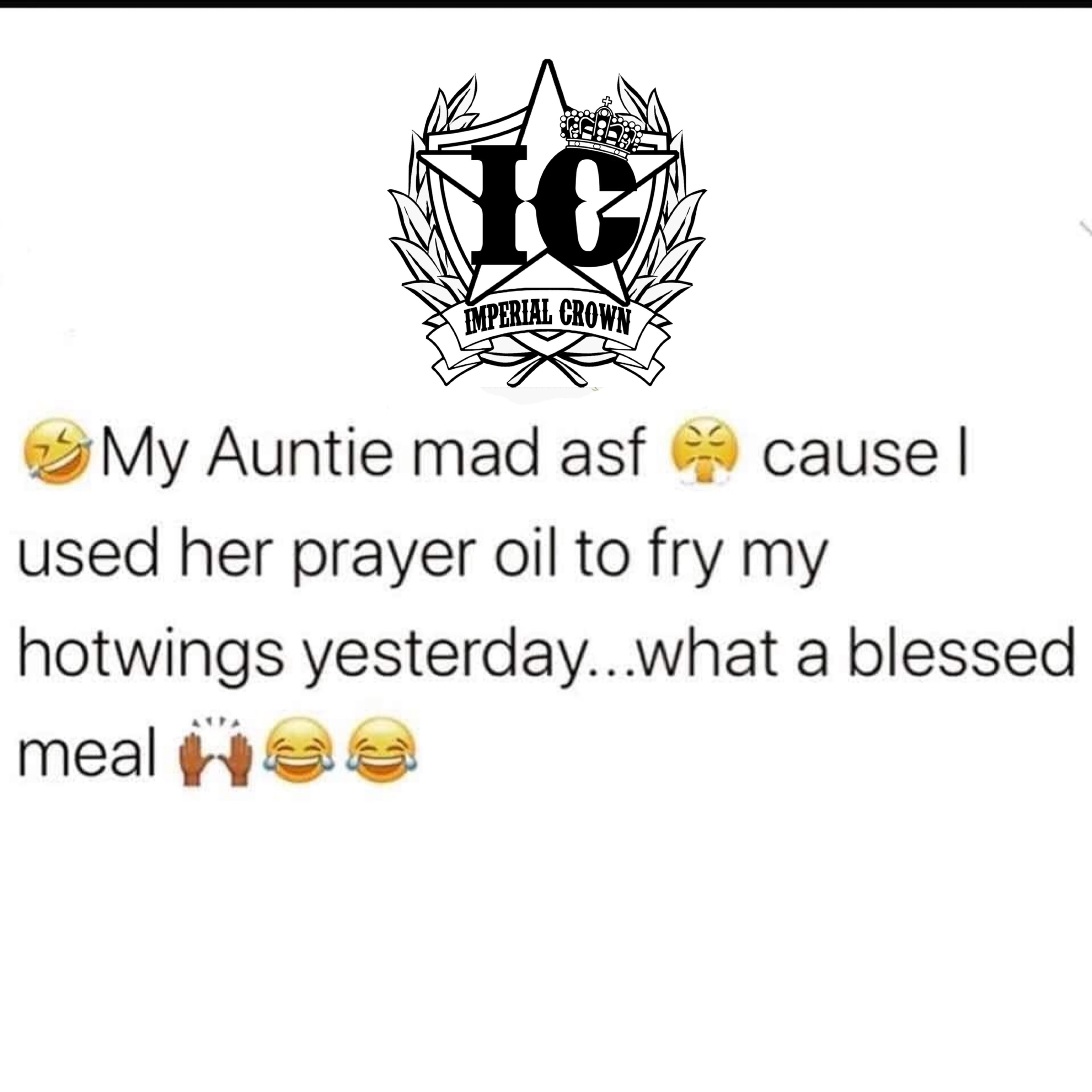 My auntie mad asf cause I used her prayer oil to fry my hot wings yesterday what a blessed meal