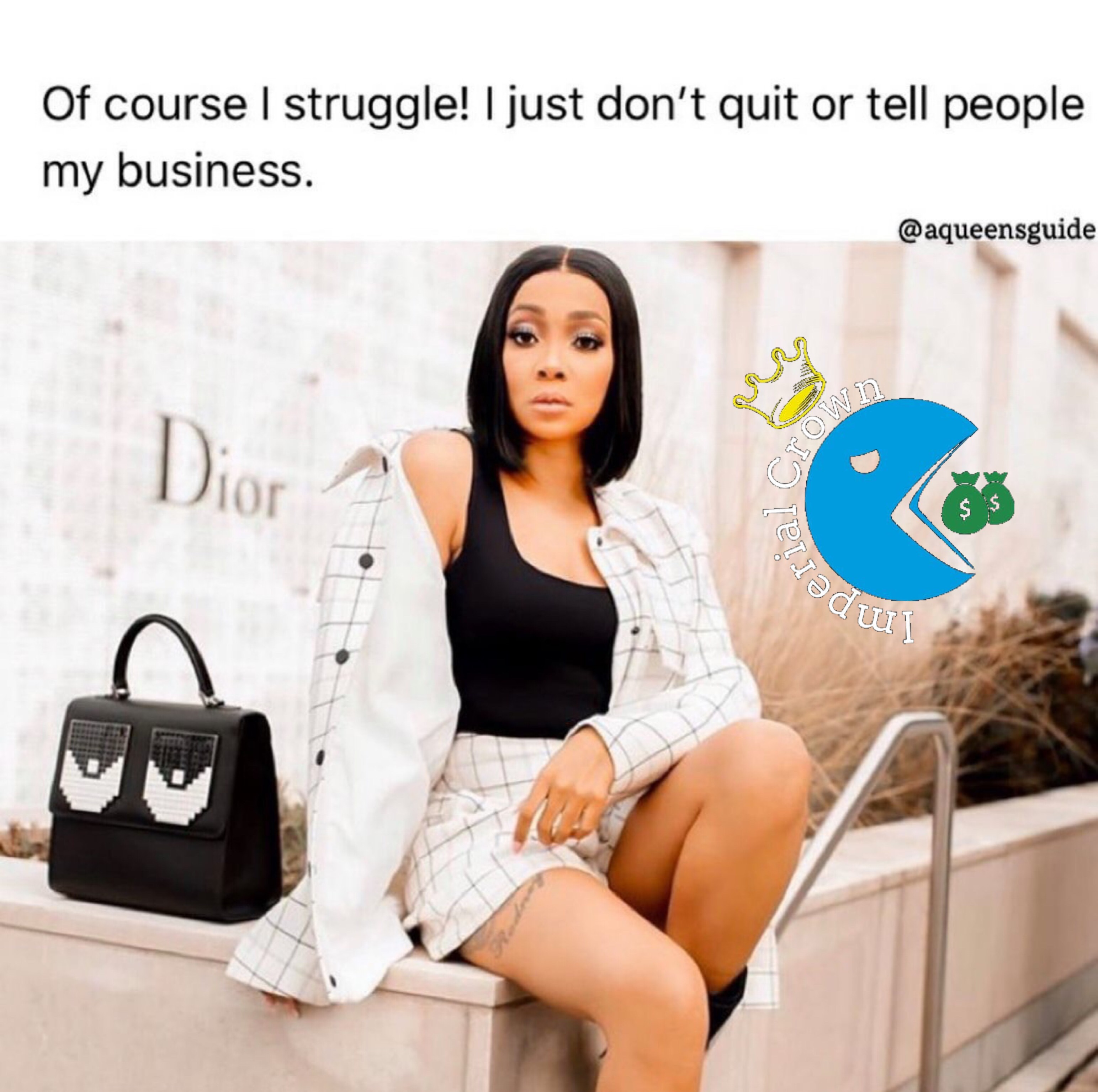 Of course I struggle I just don't quit or tell people my business