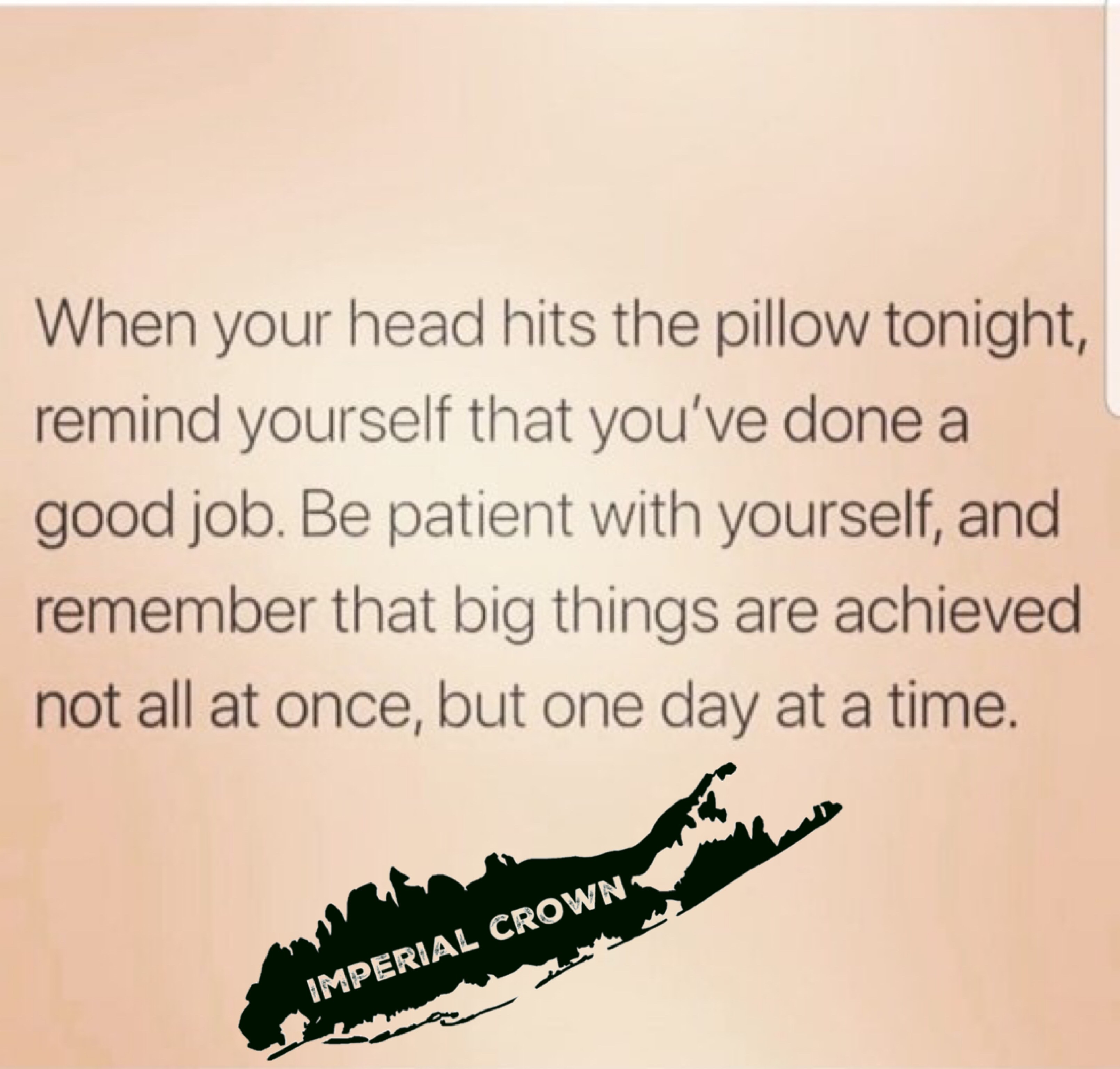When your head hits the pillow tonight remind yourself that you've done a good job
