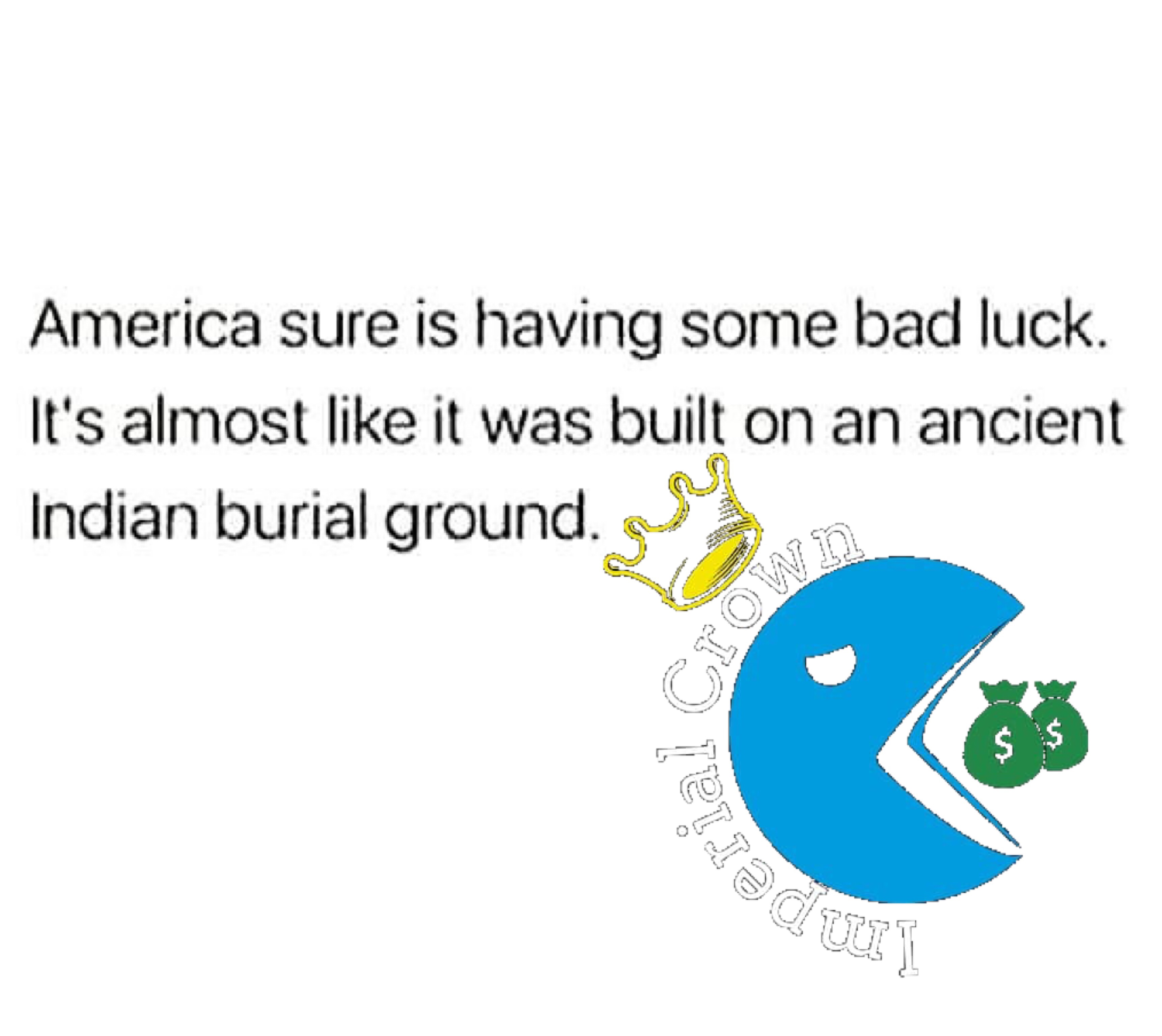 America sure is having some bad luck it's almost like it was built on an ancient Indian burial ground