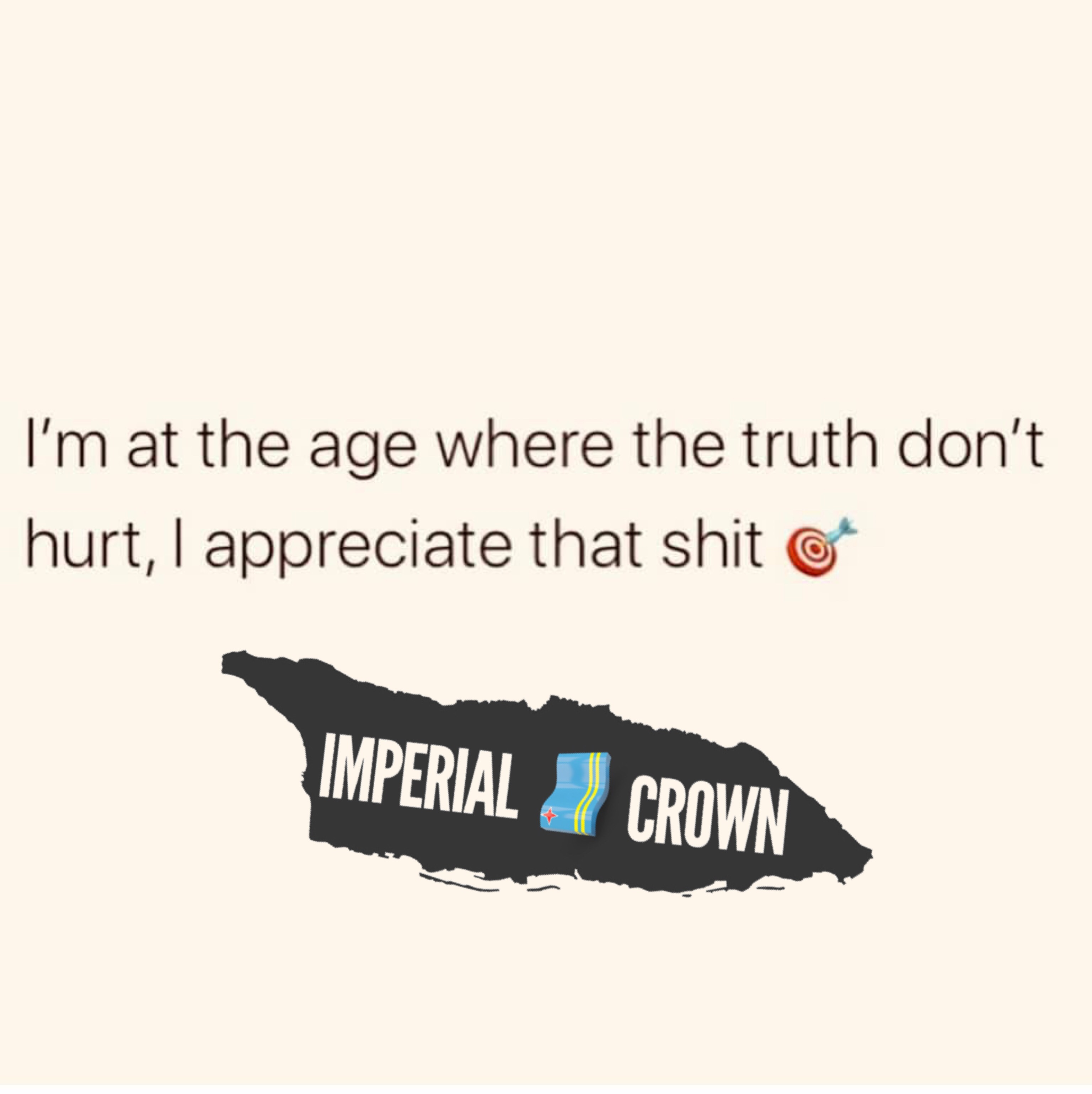I'm at the age where the truth don't hurt I appreciate that shit