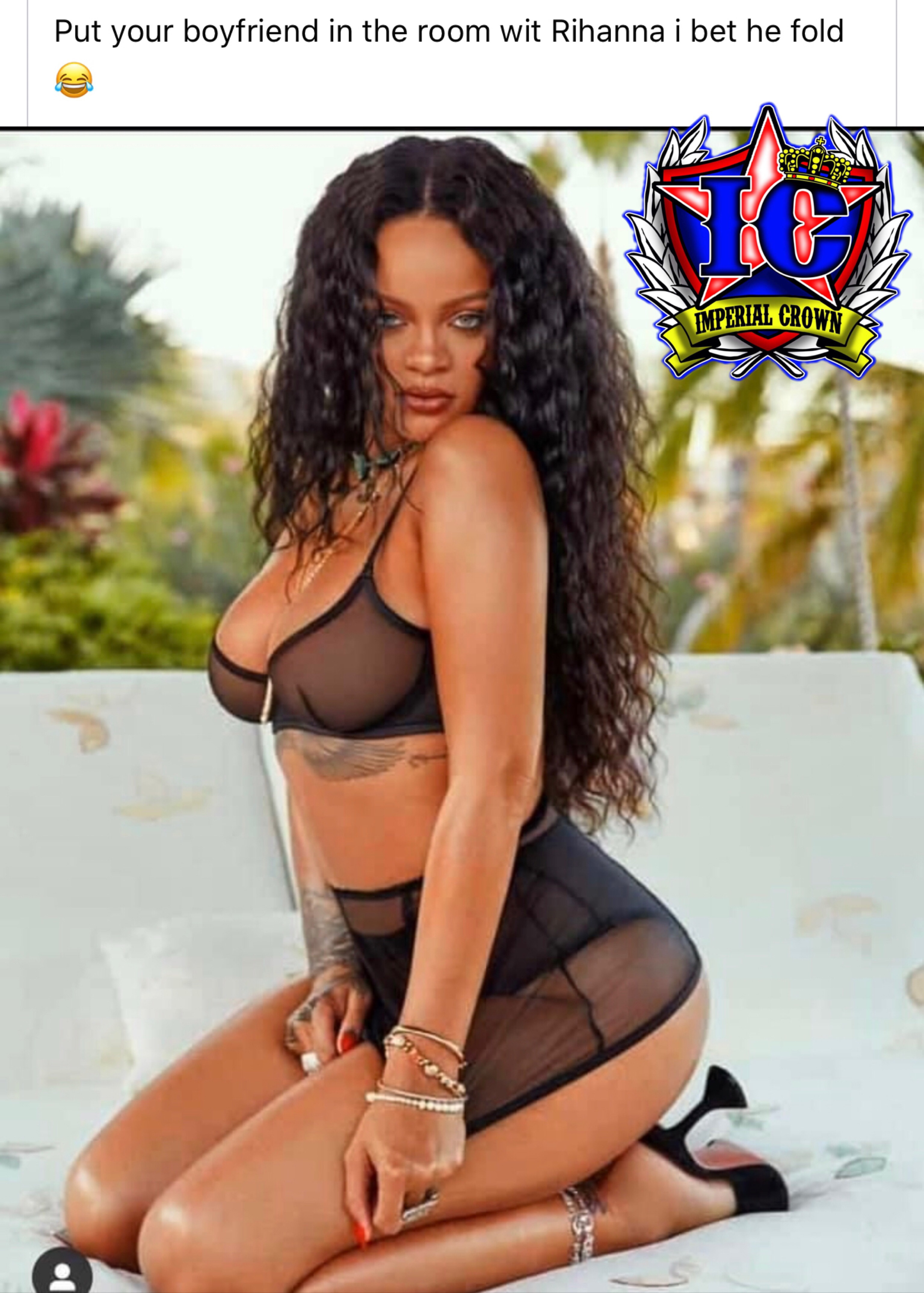 Put your boyfriend in the room wit Rihanna I bet he fold