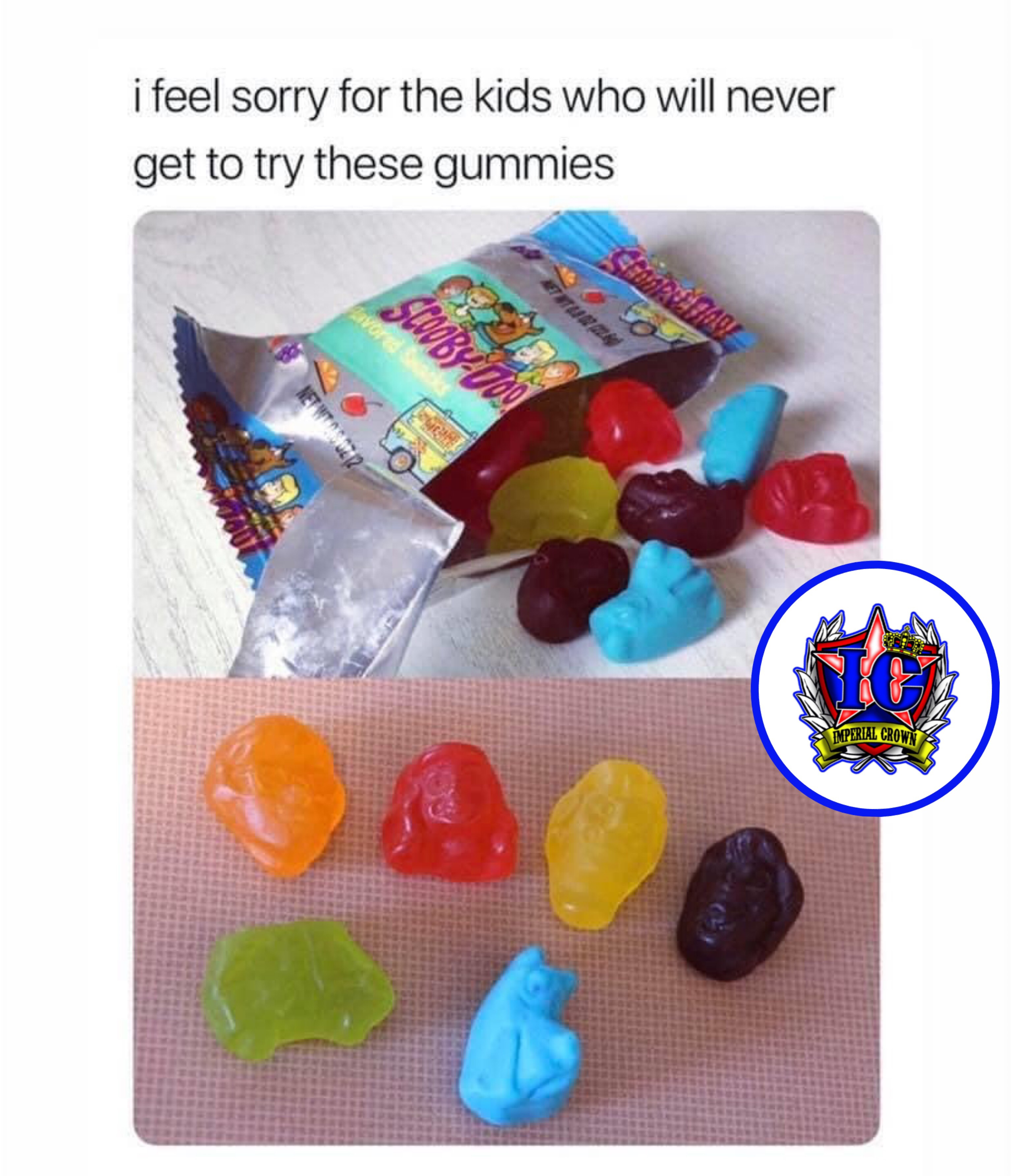 I feel sorry for the kids who will never get to try these gummies