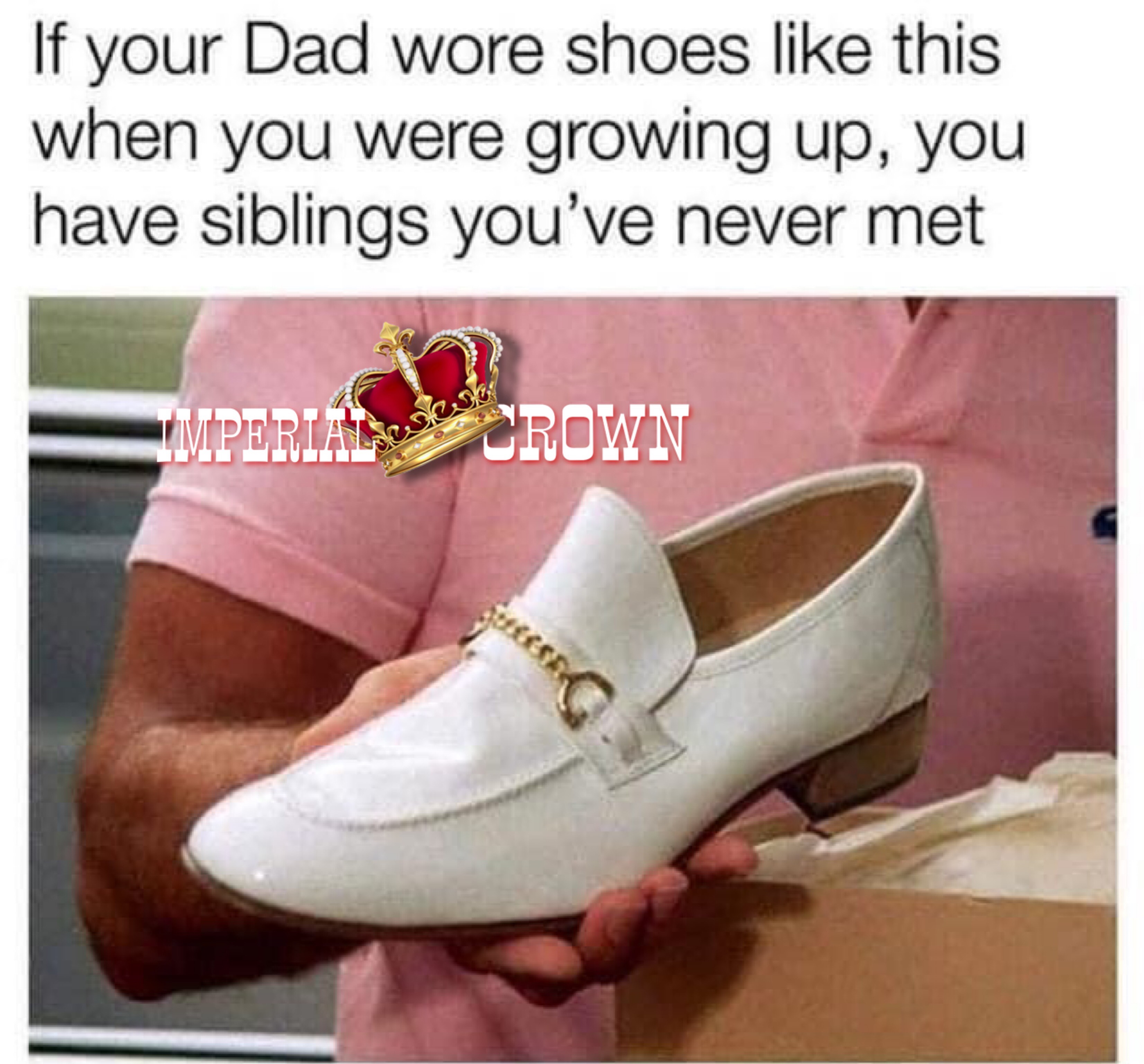 If your dad wore shoes like this when you were growing up you have siblings you never met