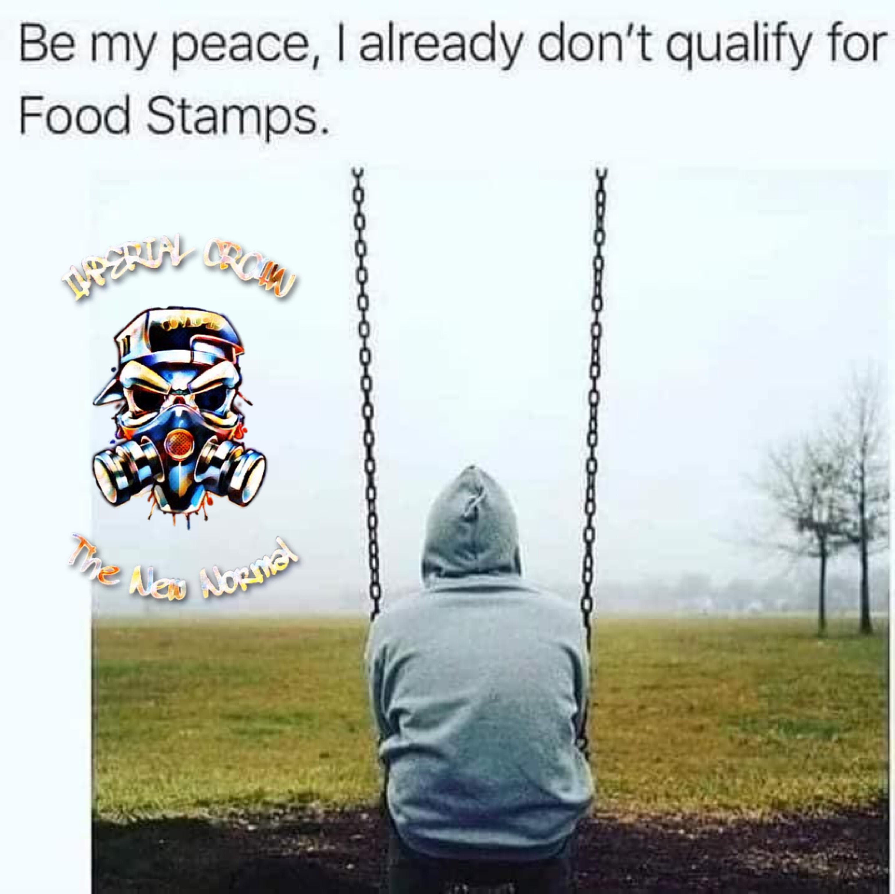 Be my peace i already don't qualify for food stamps