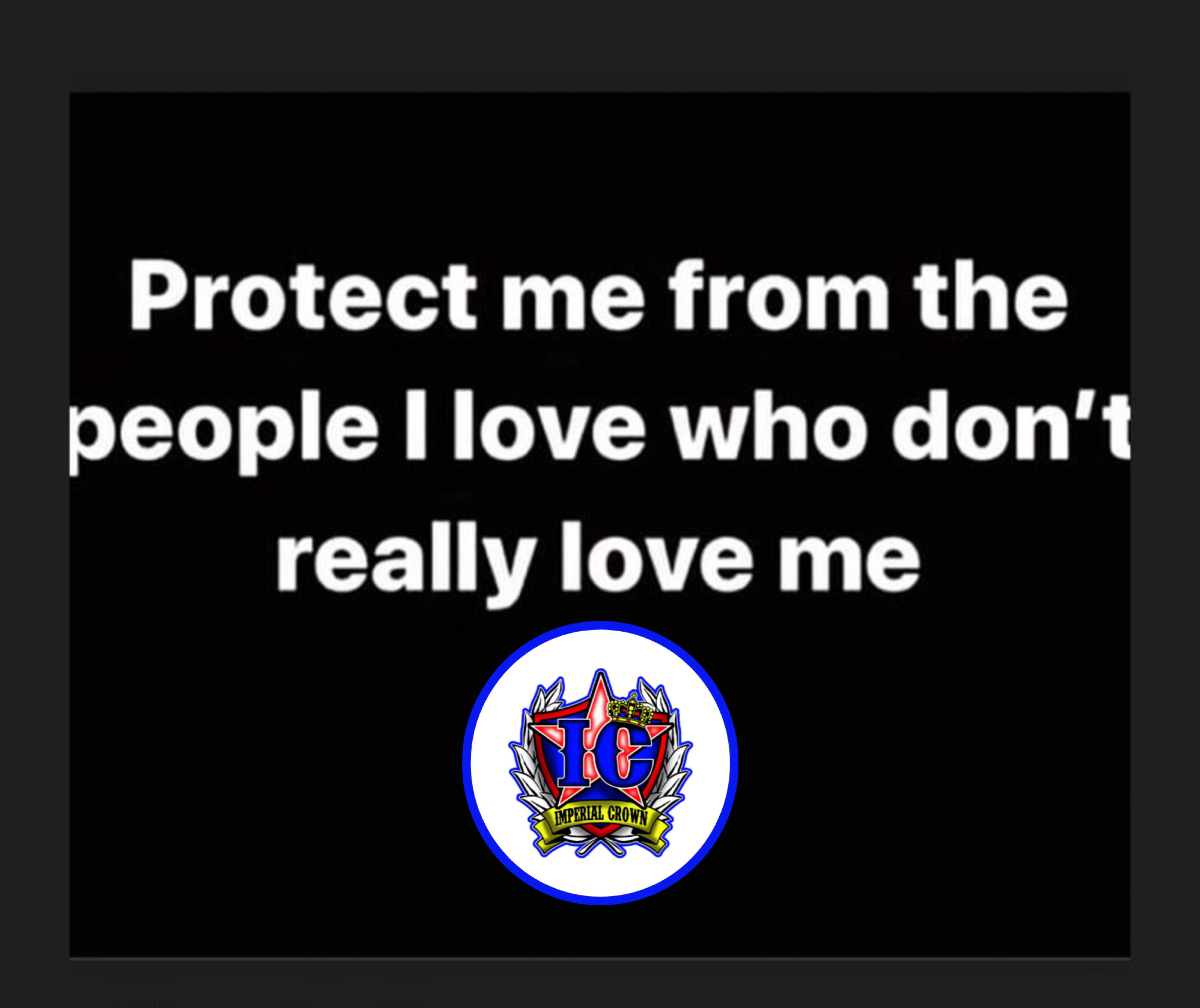Protect me from the people I love who don't really love me