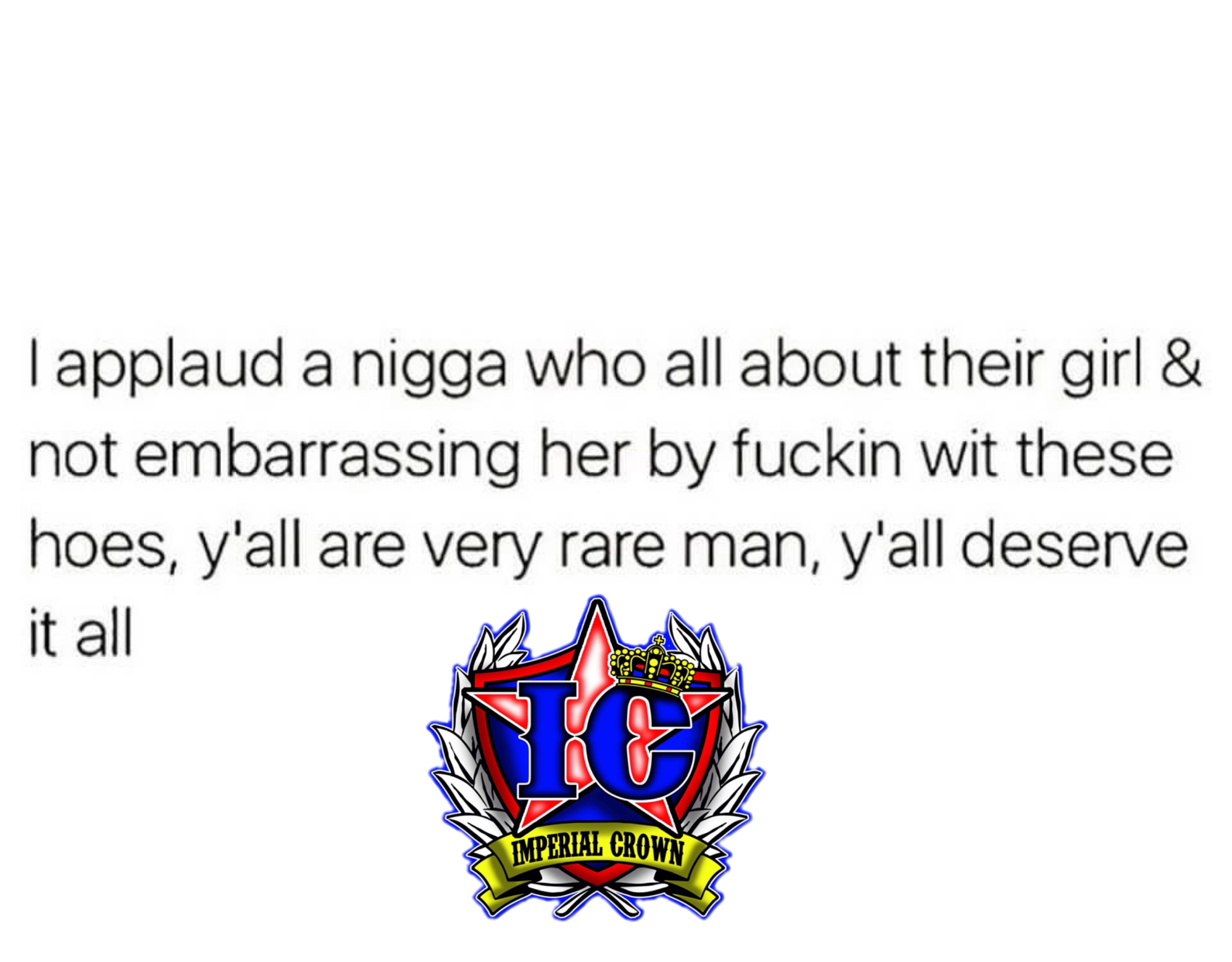 I applaud a nigga who all about Their girl & not embarrassing her by fuckin wit these hoes y'all are