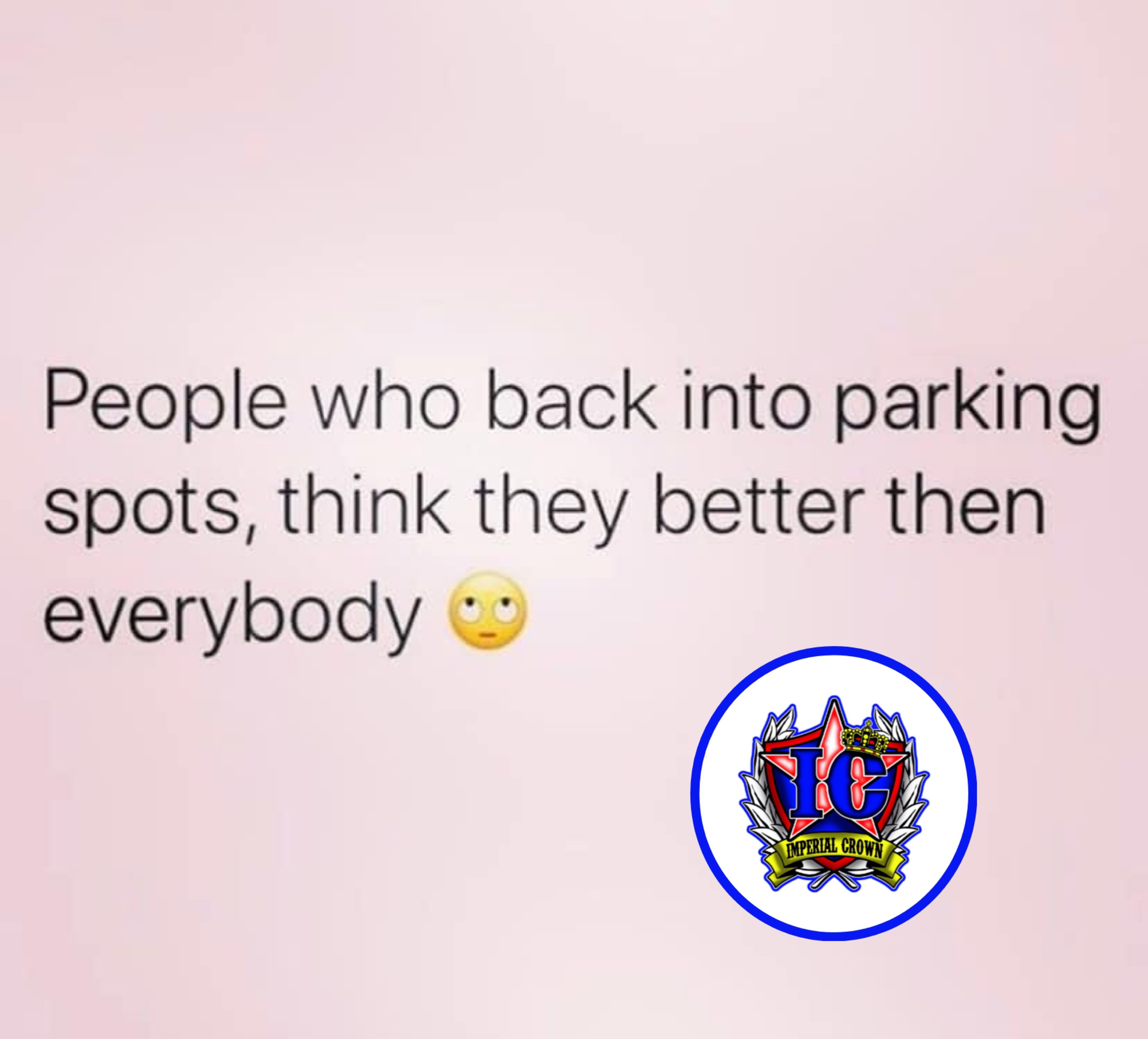 People who back into parking spots think they better then everybody