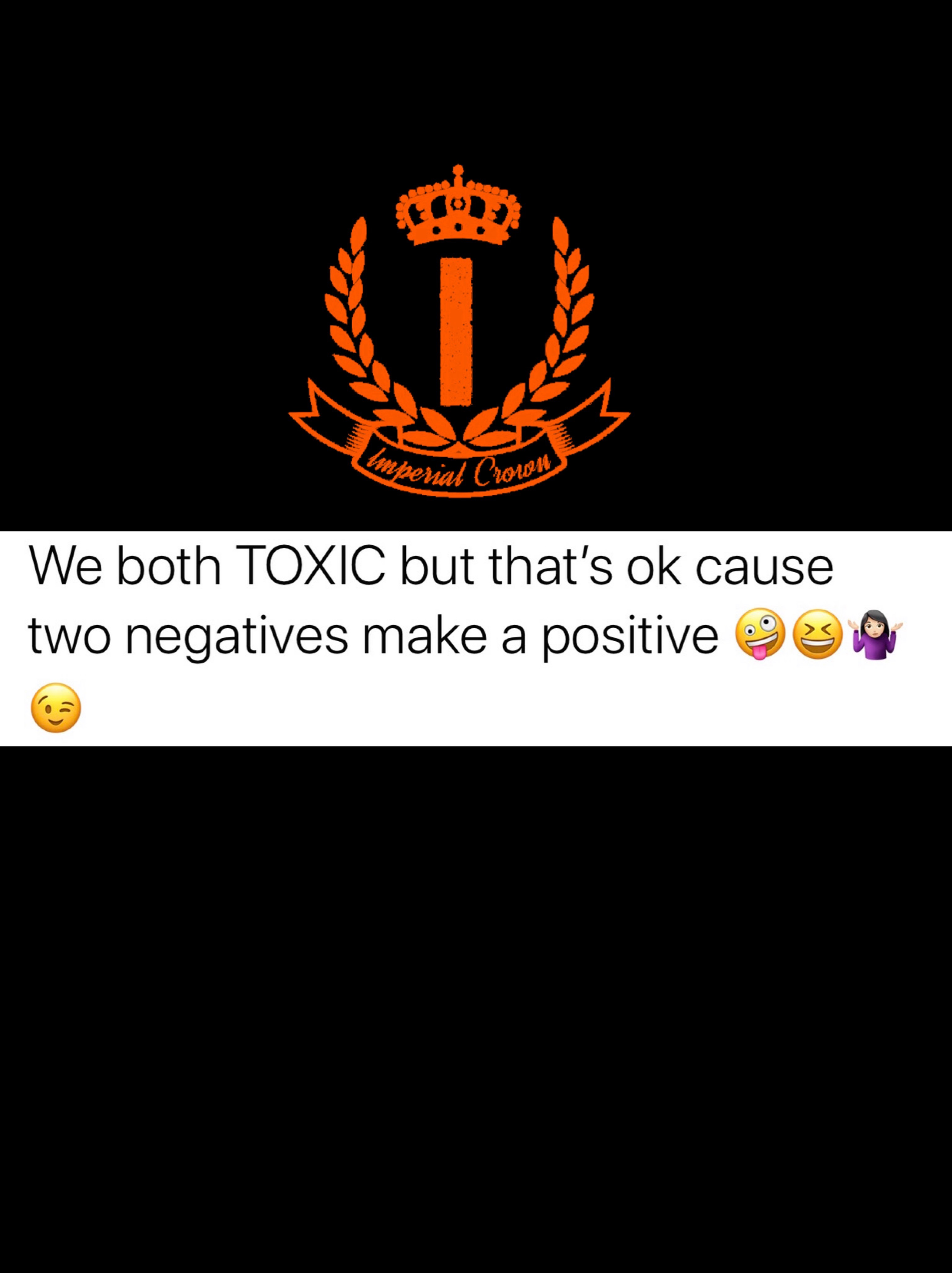 We both toxic but that's ok cause two negatives make a positive