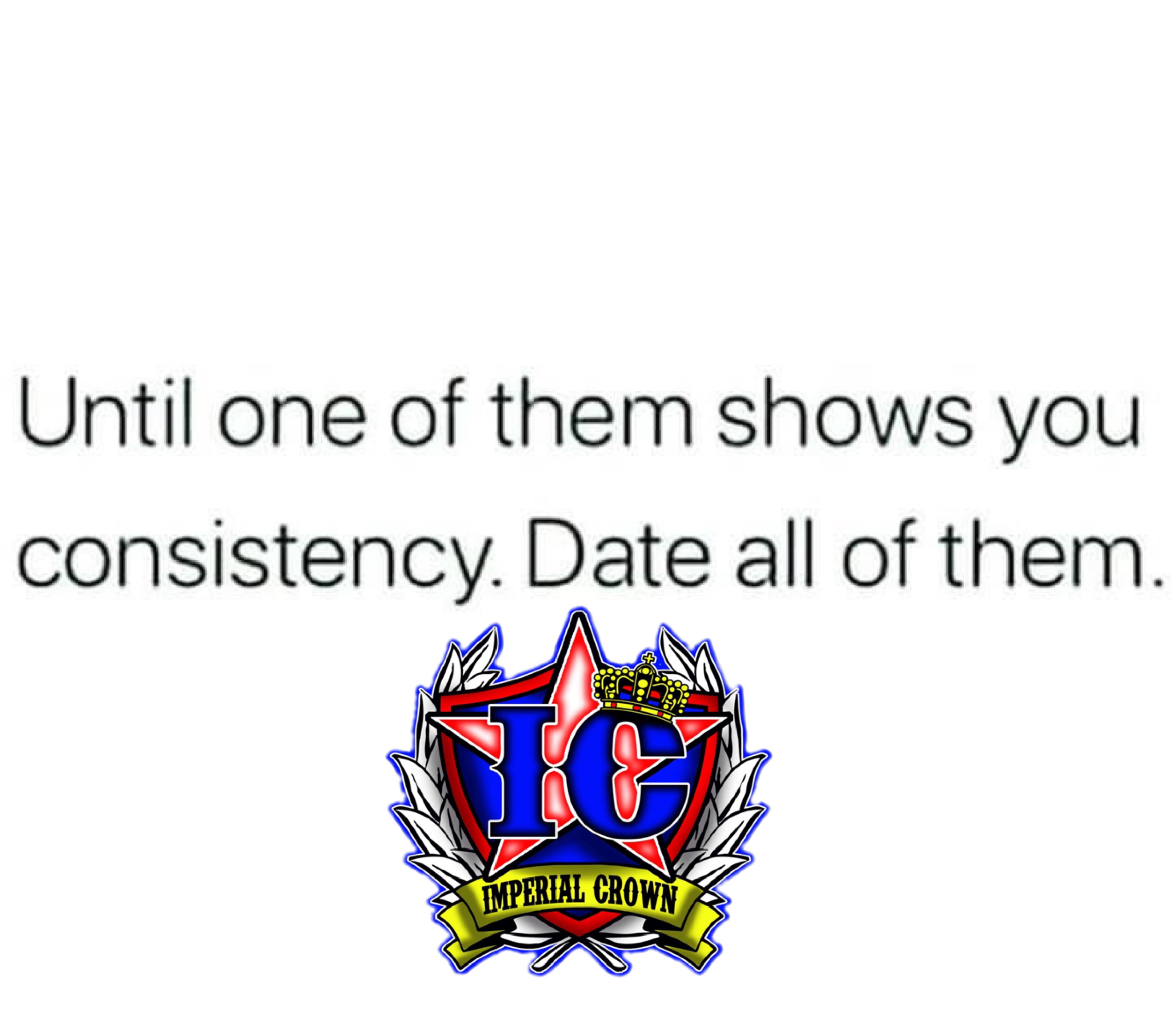 Until one of them shows you consistency date all of them
