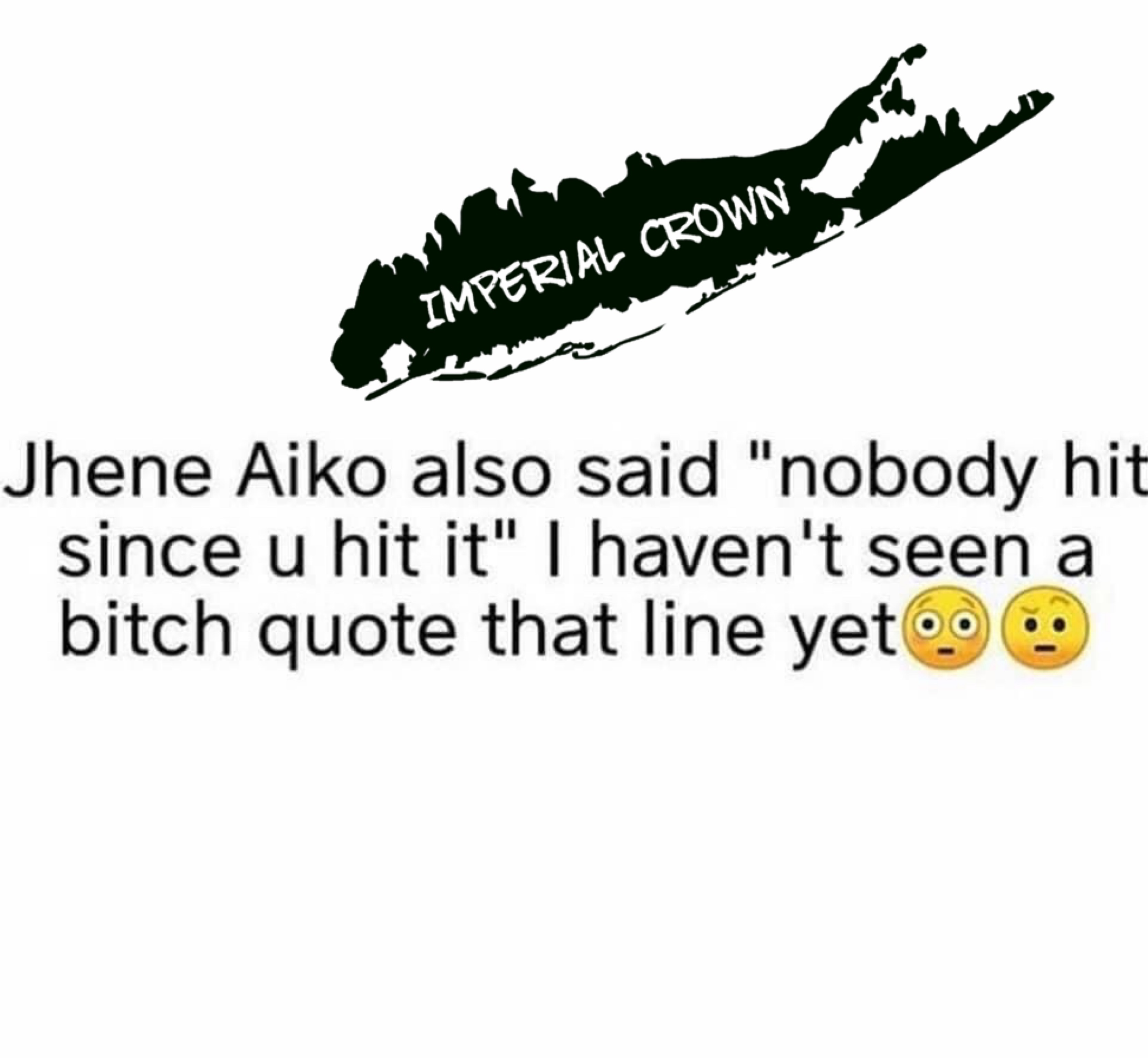 Jhene Aiko also said nobody hit since u hit it I haven't seen a bitch quote that line yet