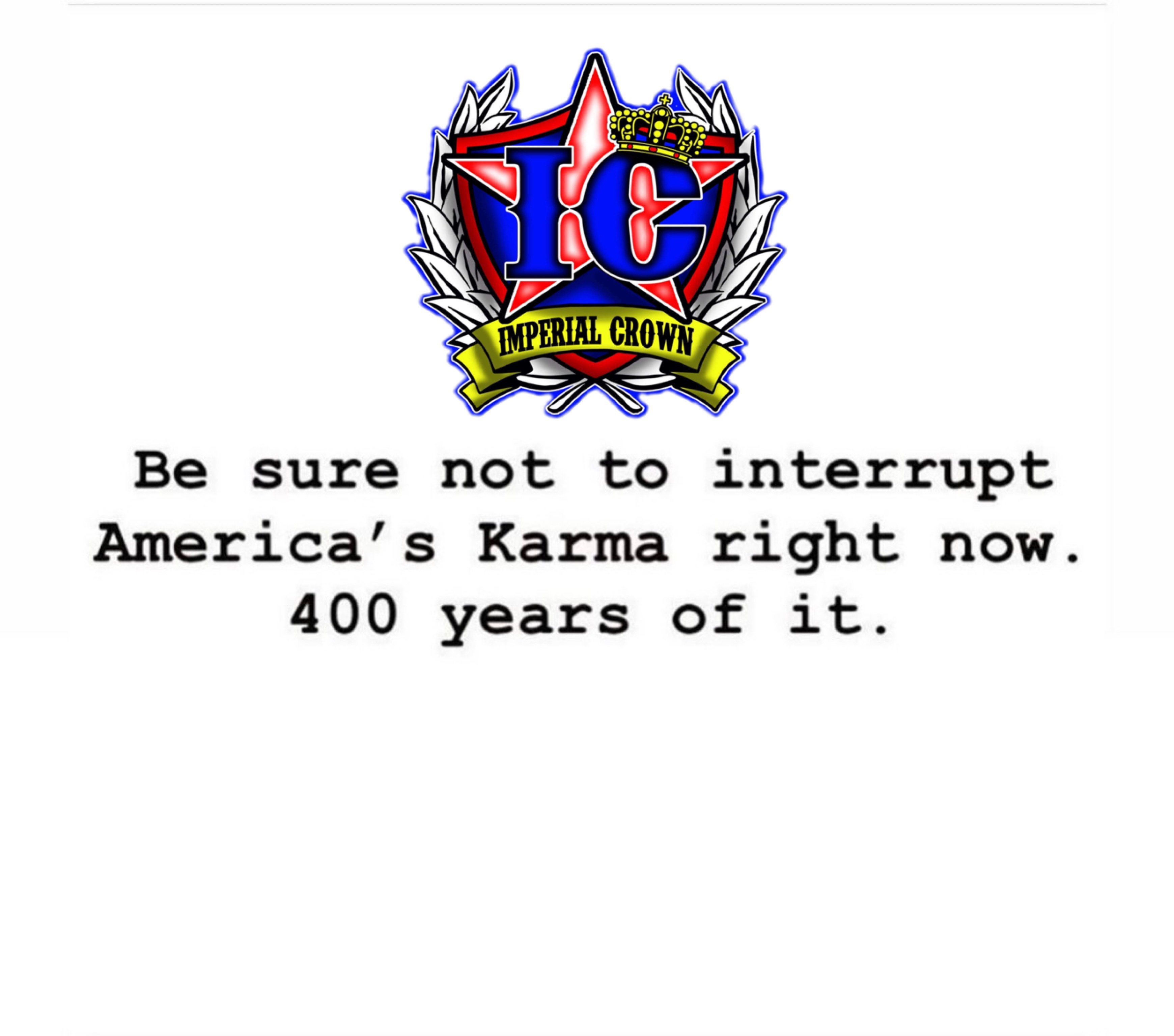 Be sure not to interrupt America's karma right now