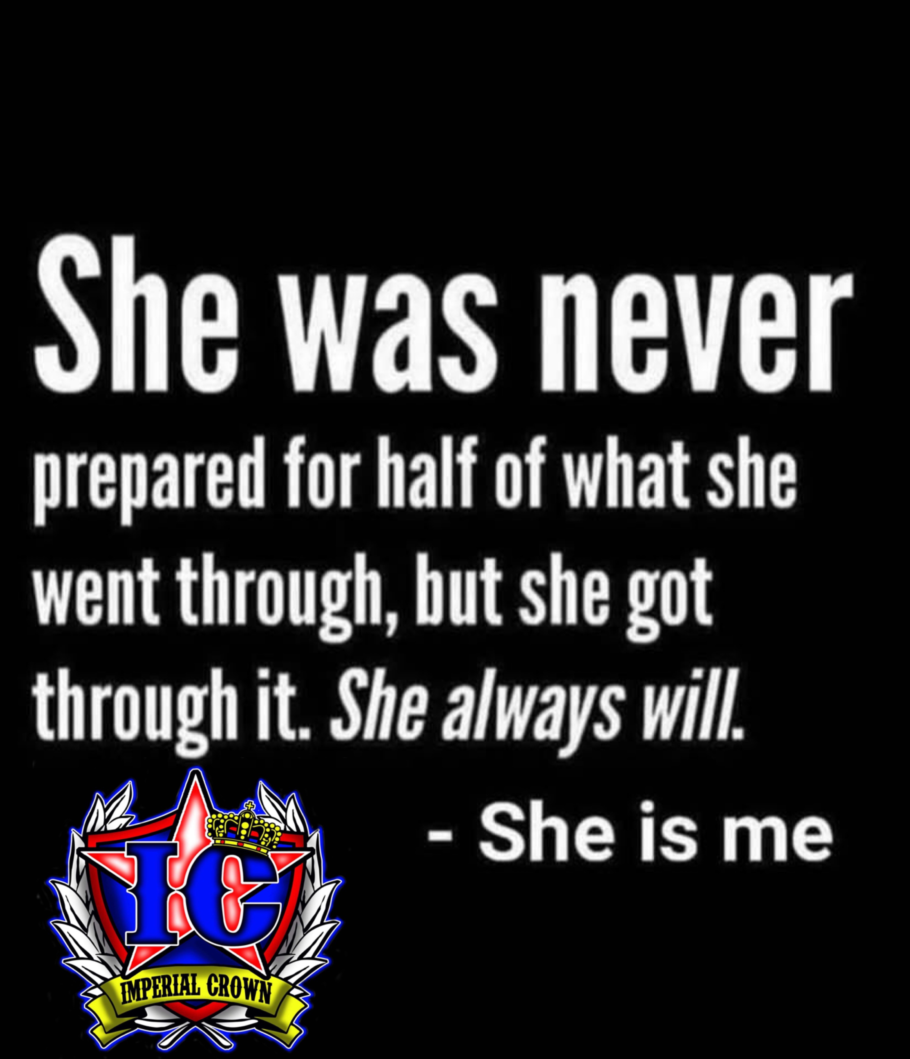 She was never prepared for half of what she went through but she got through it