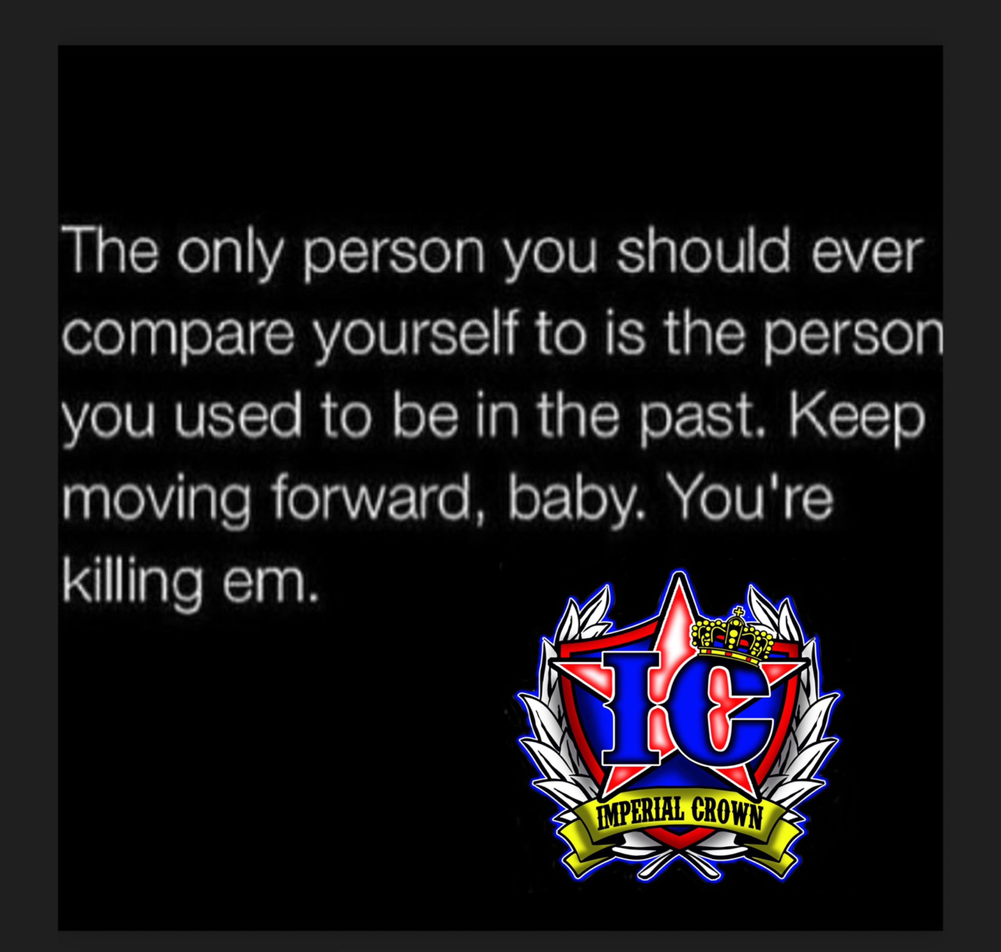 The only person you should ever compare yourself to is the person you used to be in the past