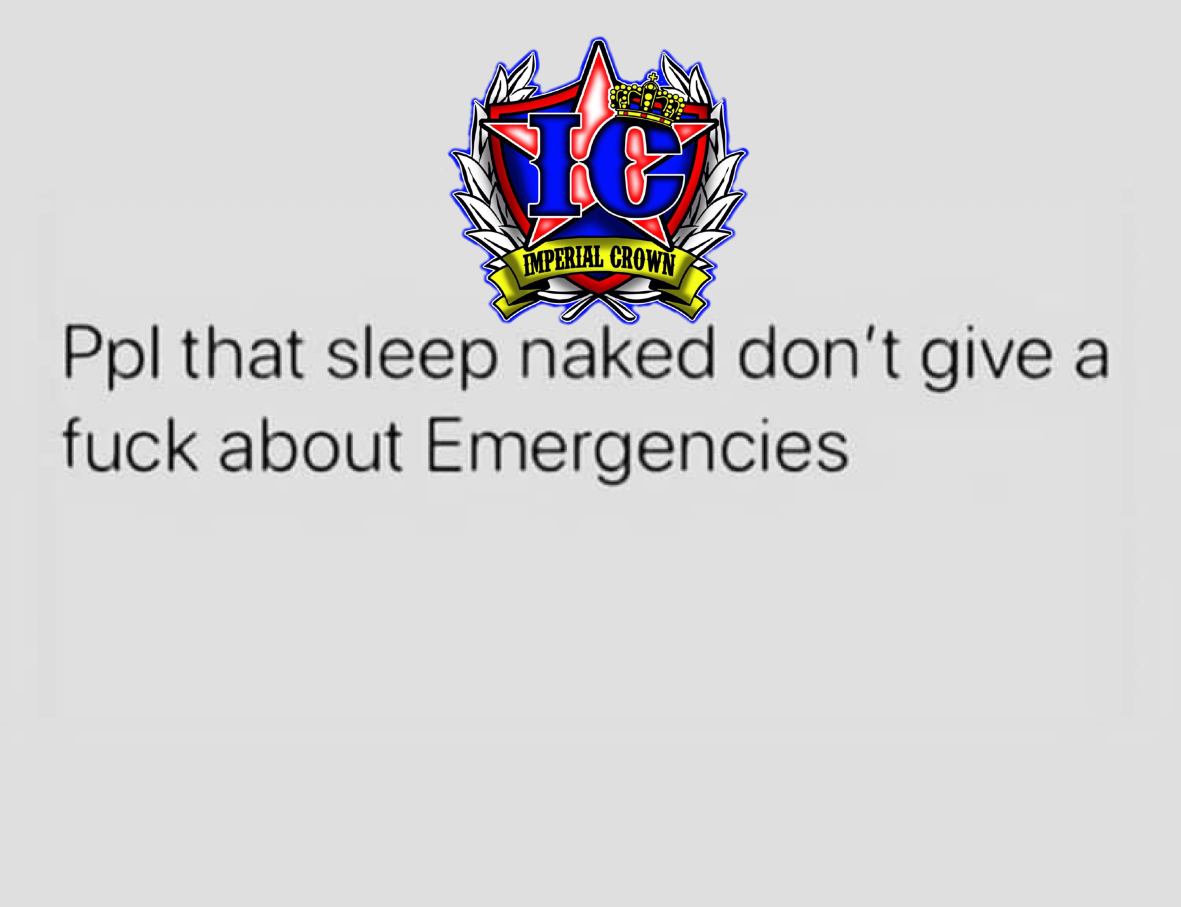 Ppl that sleep naked don't give a fuck about emergencies