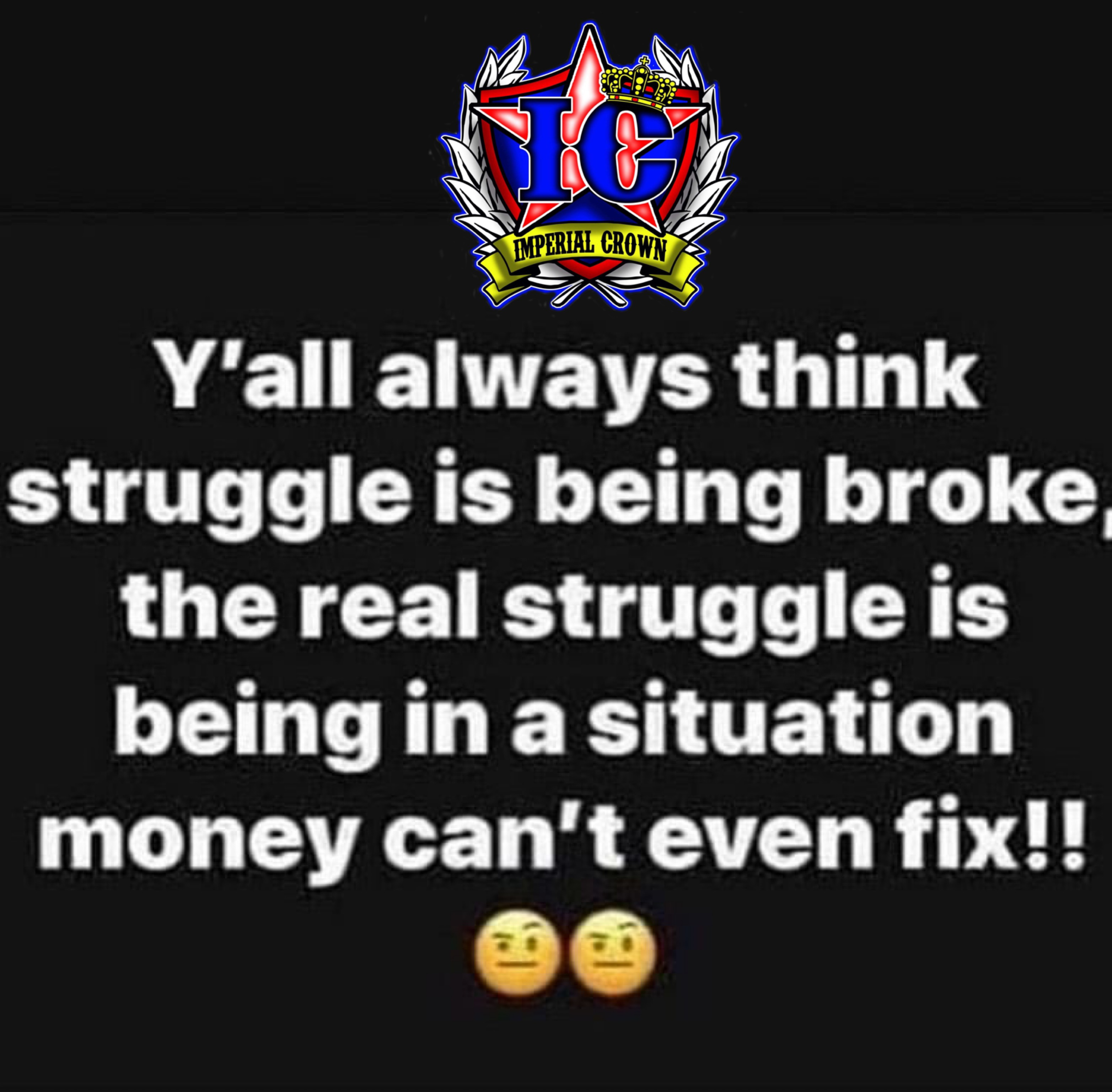 Y'all always think struggle is being broke the real struggle is being in a situation money can't even fix