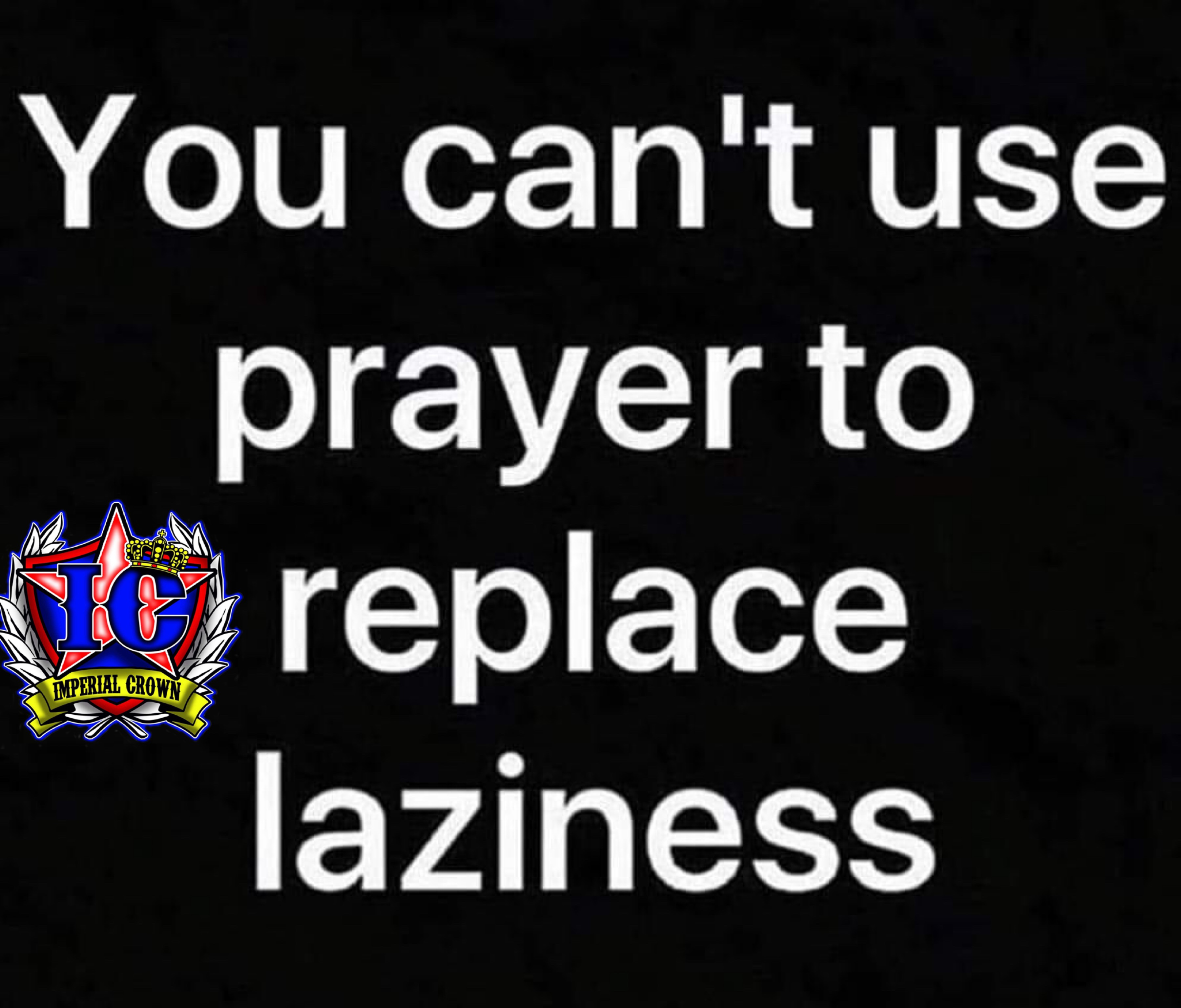 You can't use prayer to replace laziness