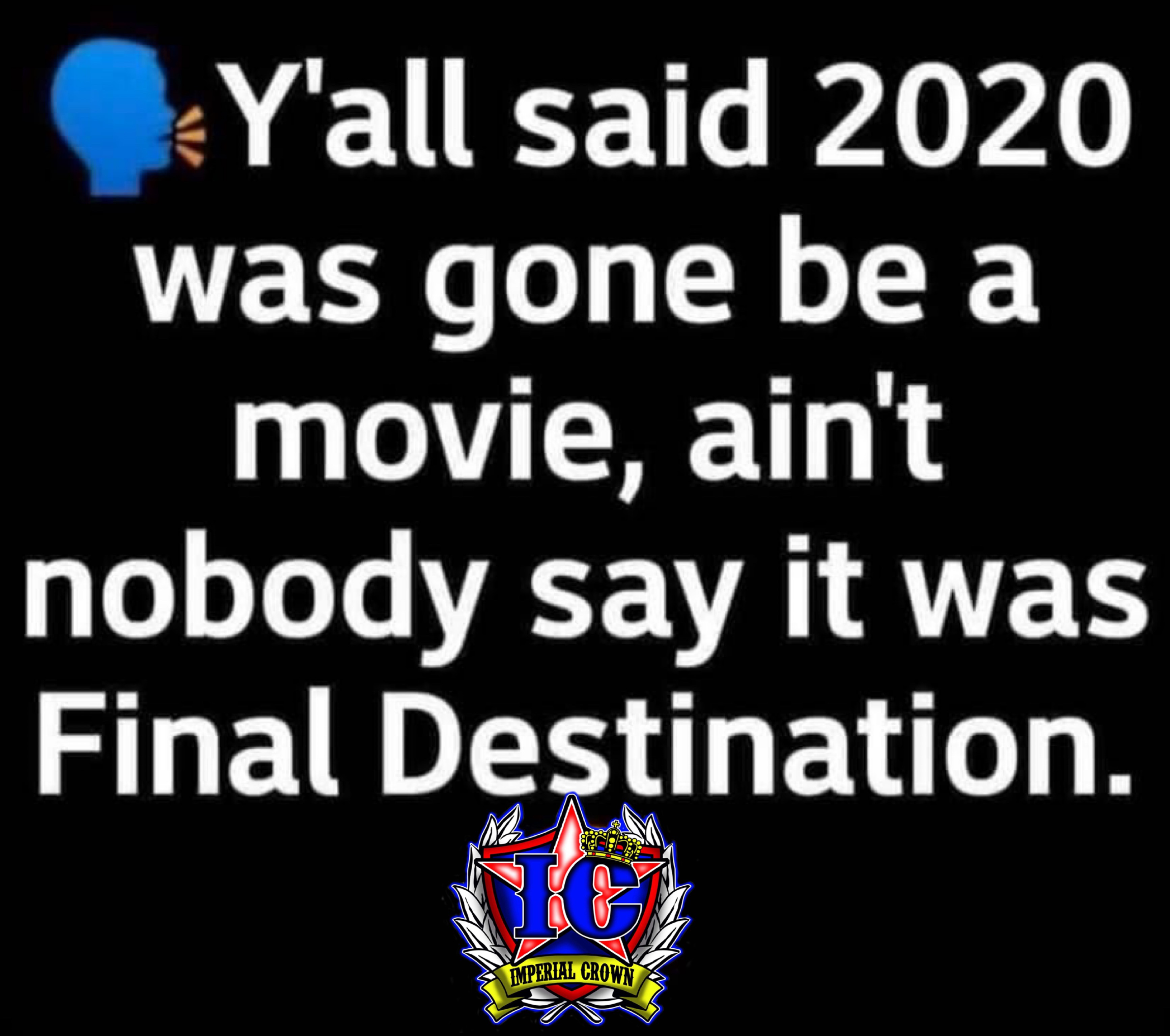 Y'all said 2020 was gone be a movie ain't nobody say it was final destination