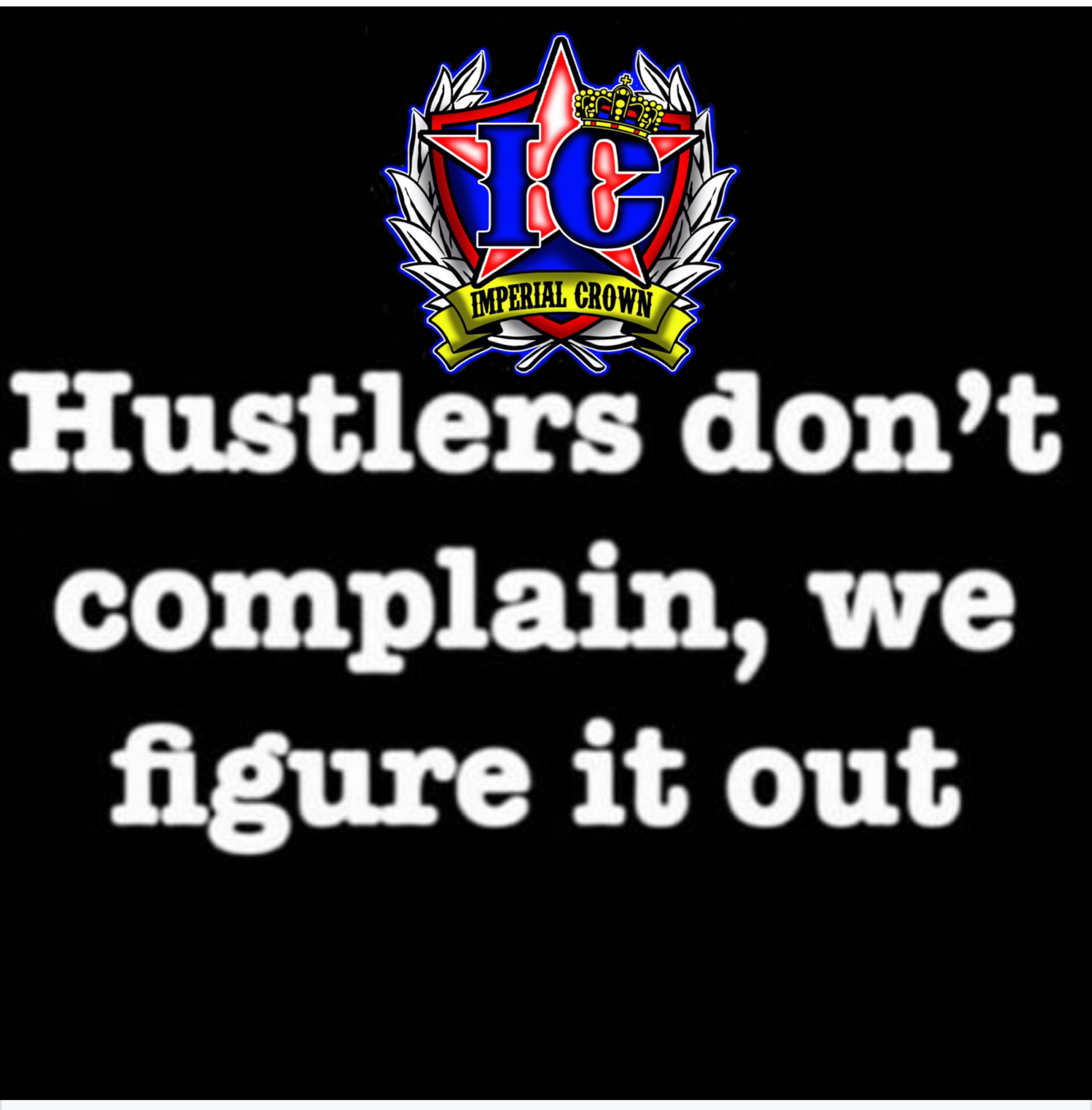 Hustlers don't complain we figure it out