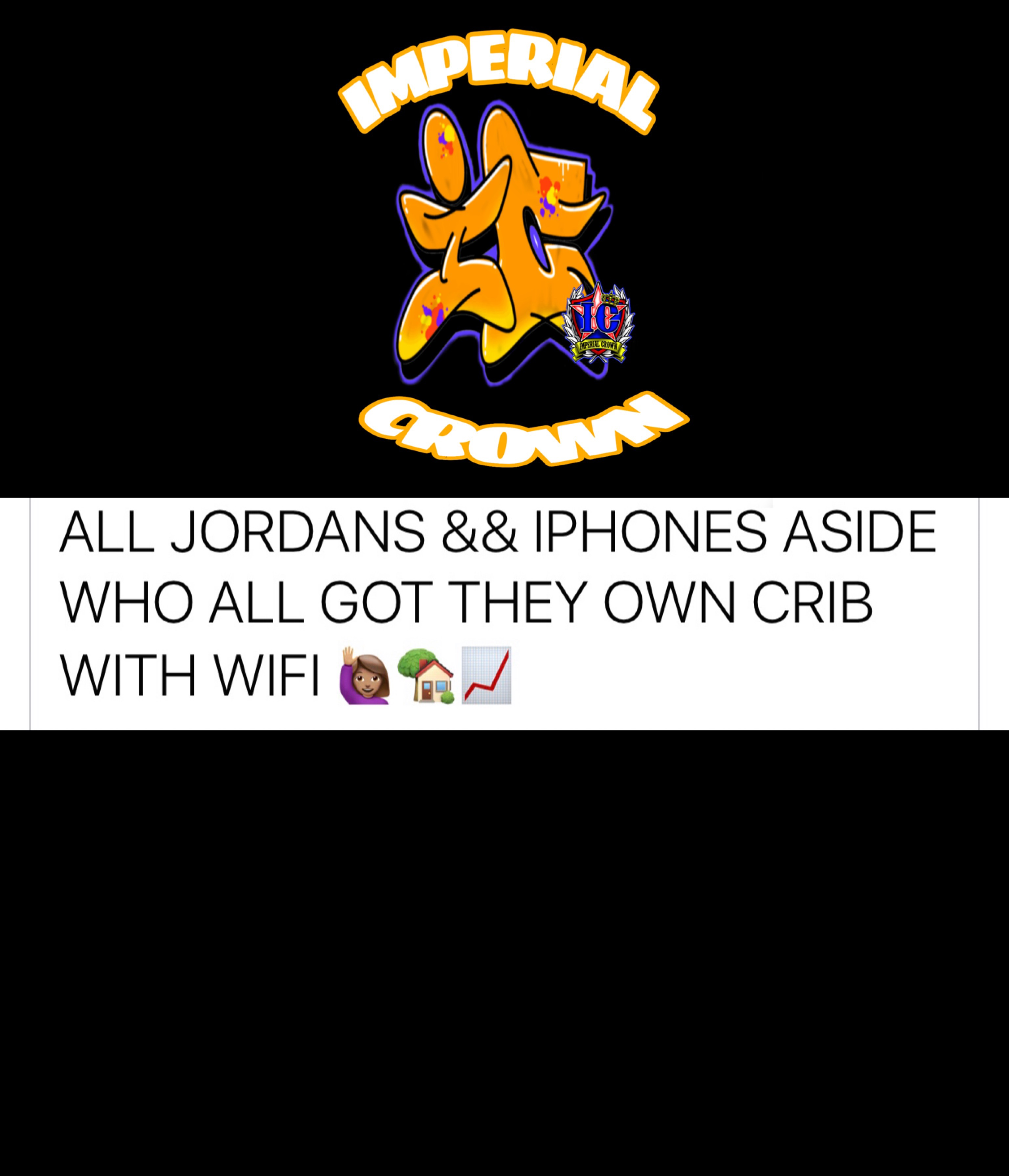 All Jordans and iPhones aside who all got they own crib with Wi-Fi