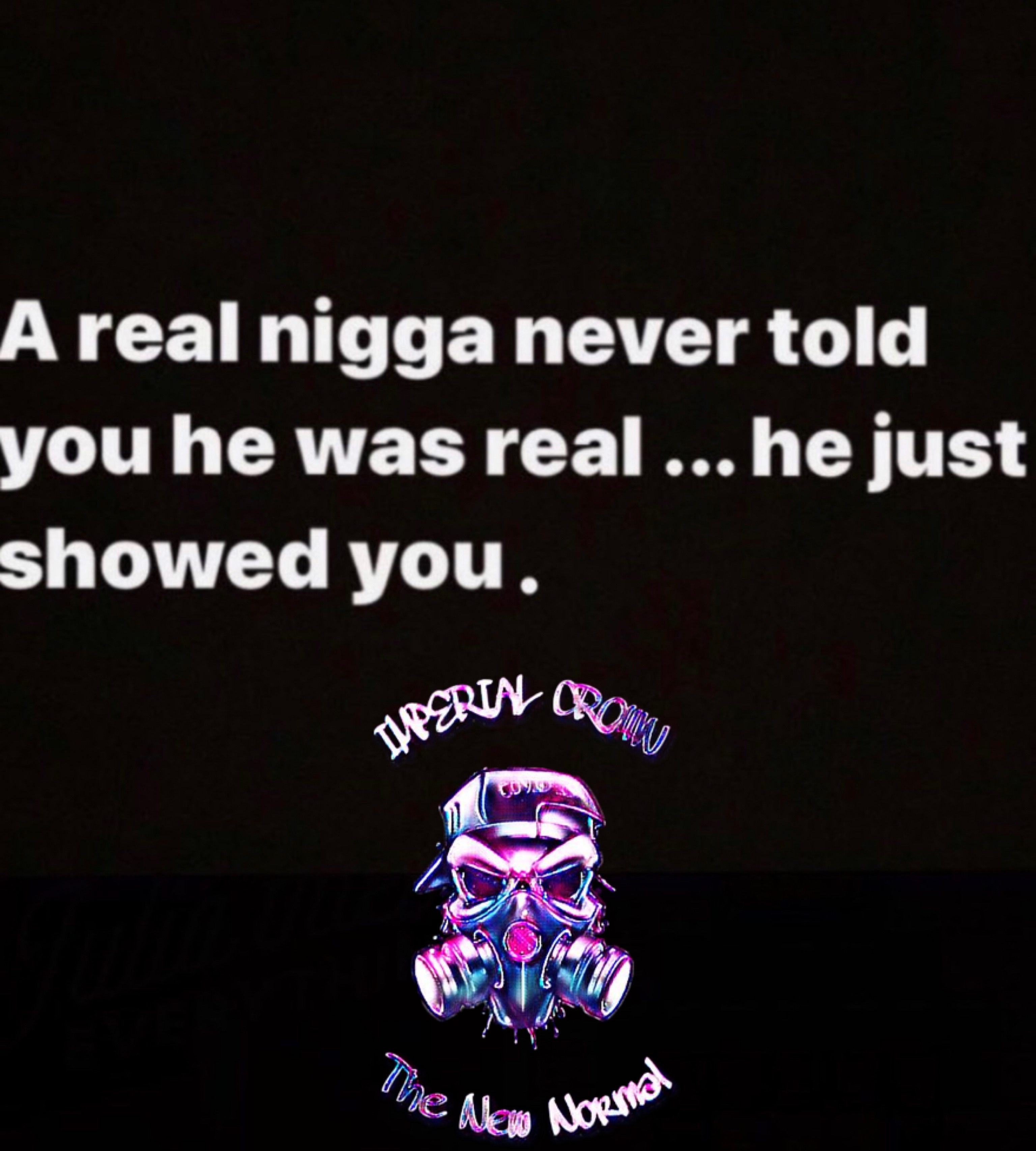 A real nigga never told you he was real he just showed you
