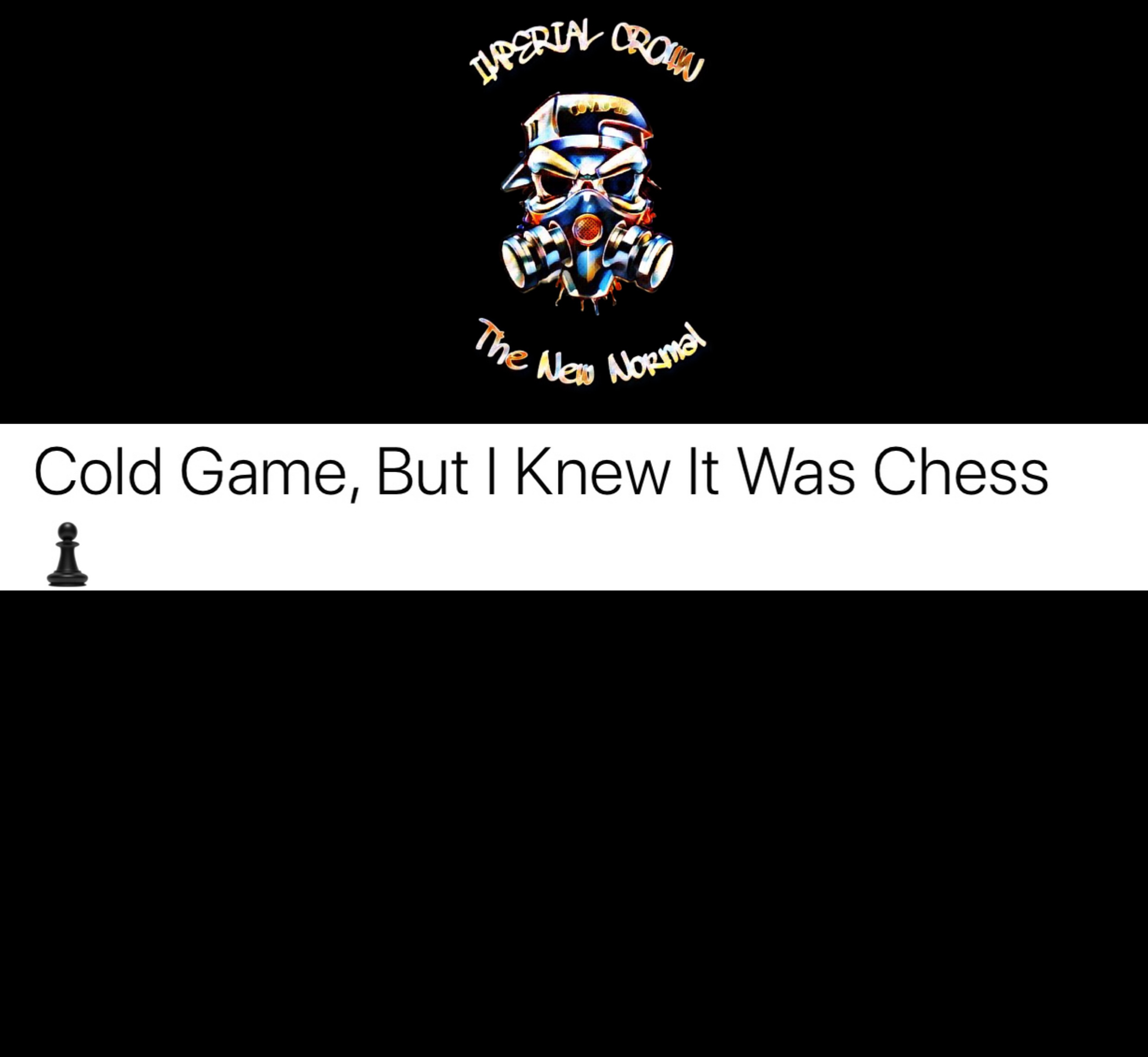 Cold game but I knew it was chess