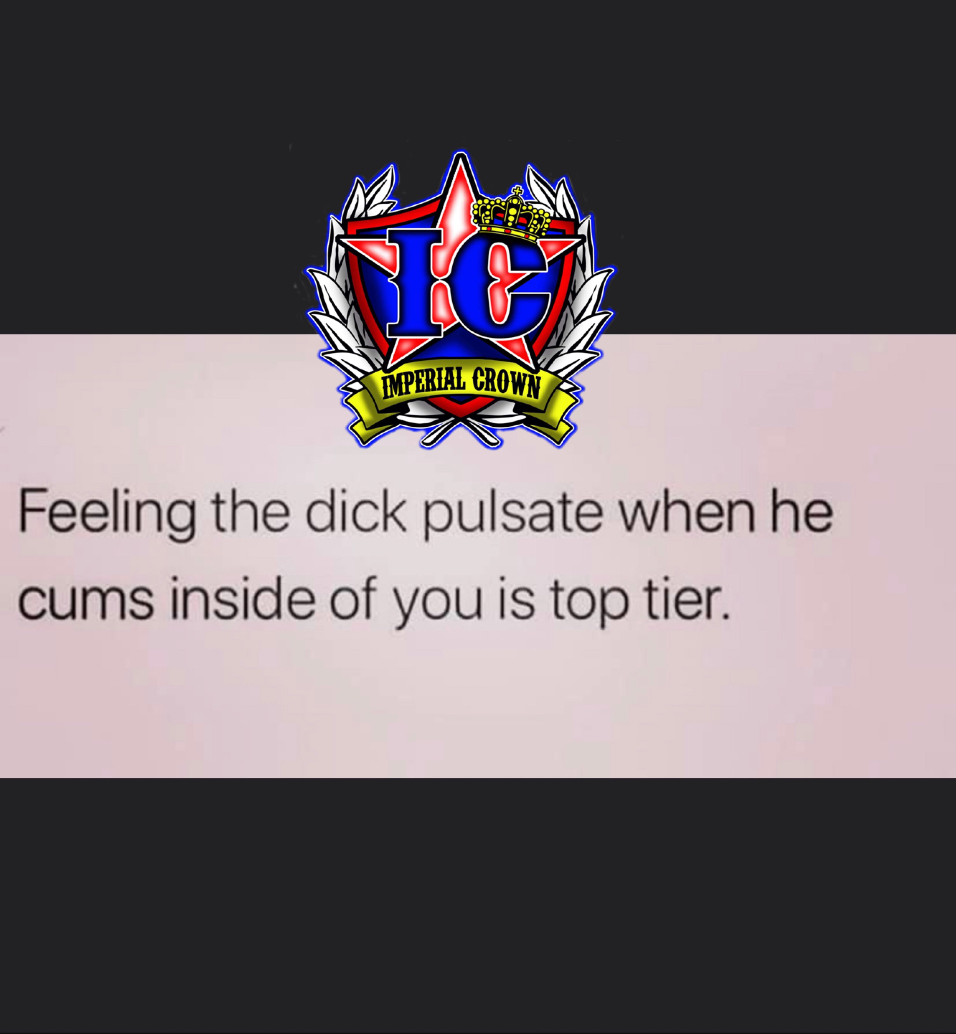 Feeling the dick pulsate when he cums inside of you is top tier