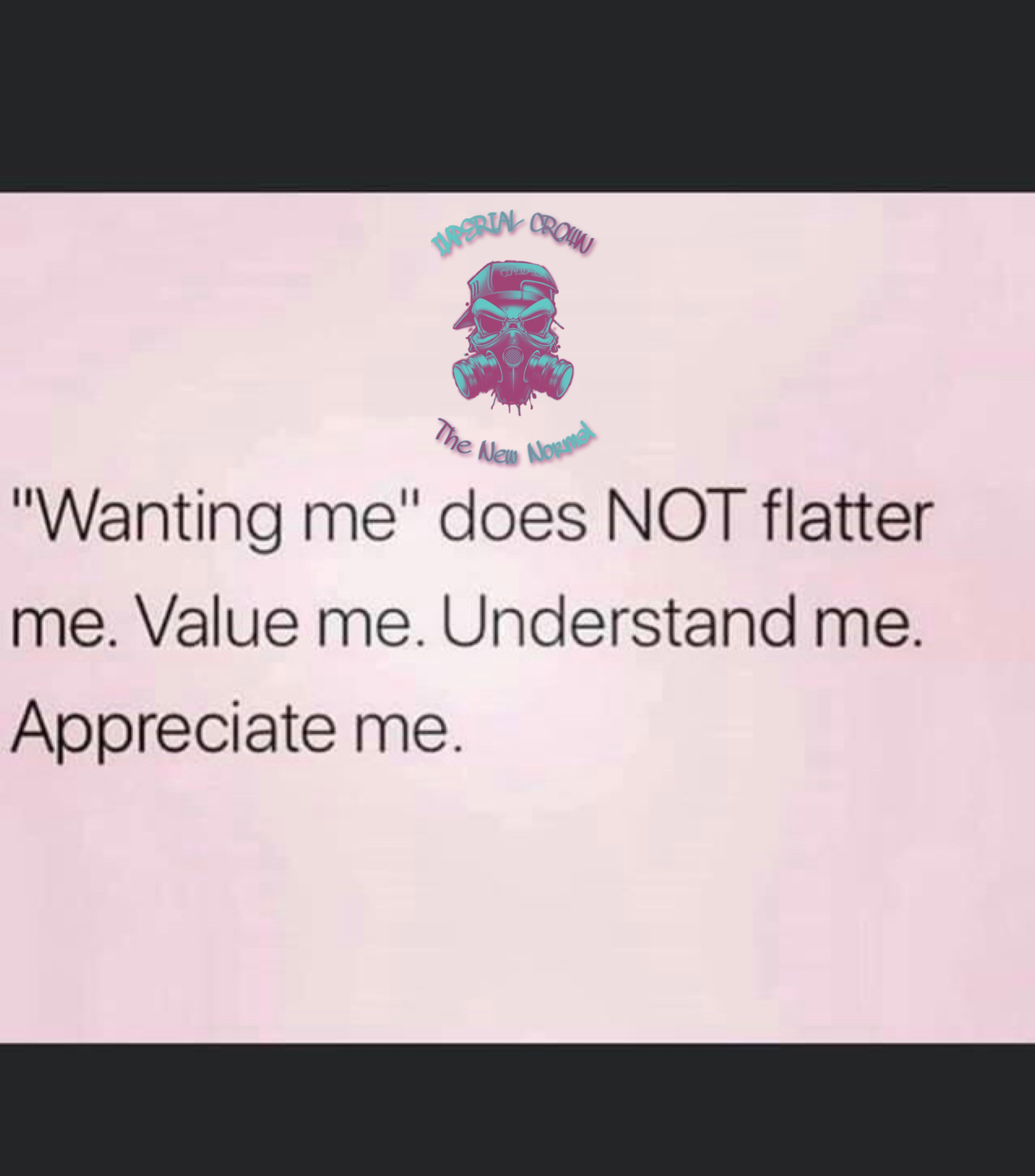 Wanting me does not flatter me