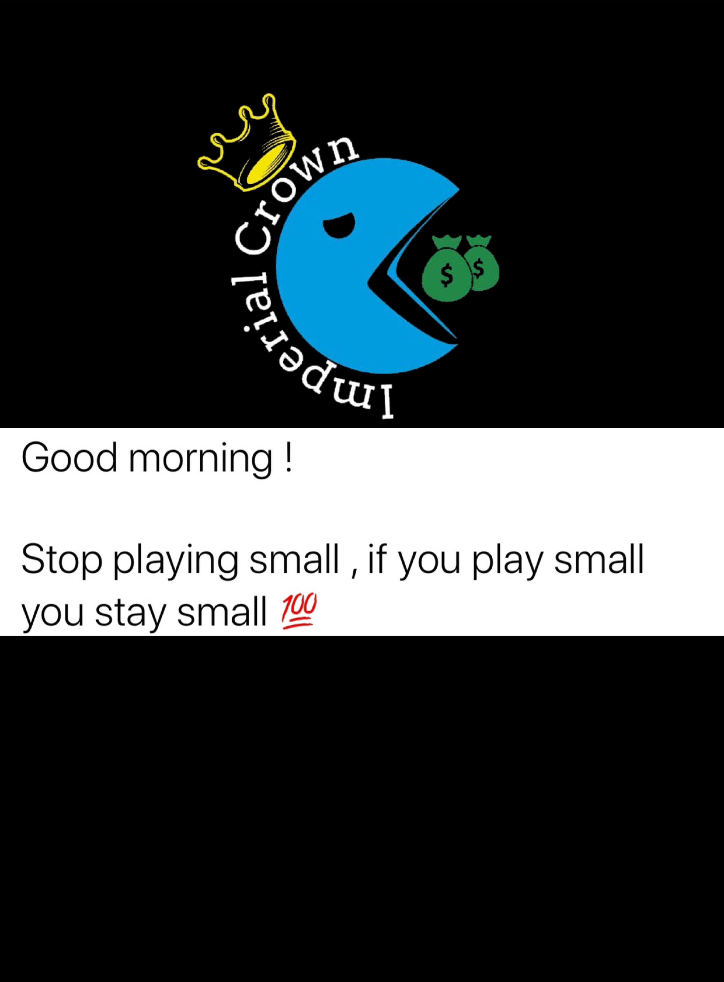 Good morning stop playing small if you place mall you stay small